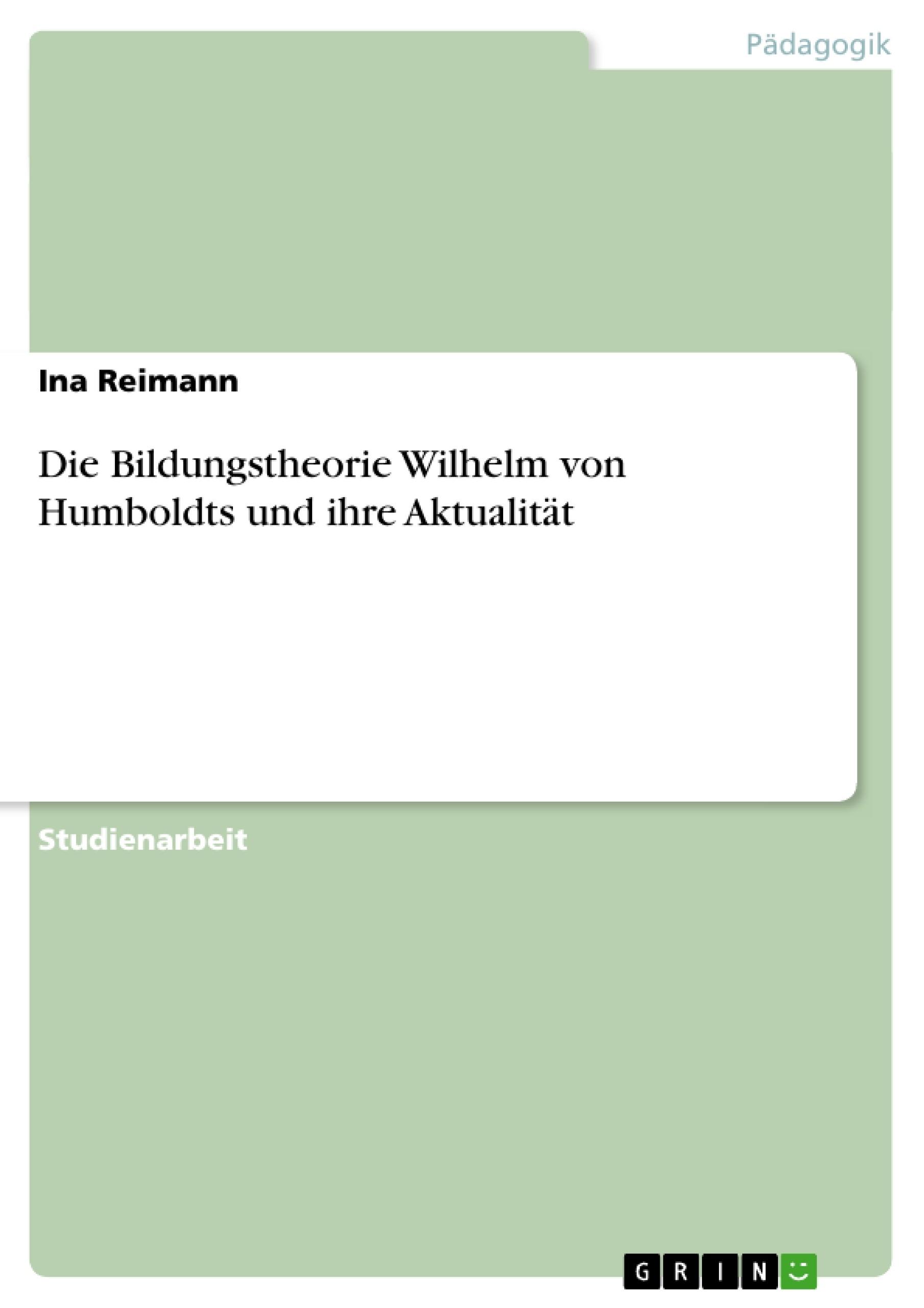 Titel: Die Bildungstheorie Wilhelm von Humboldts und ihre Aktualität