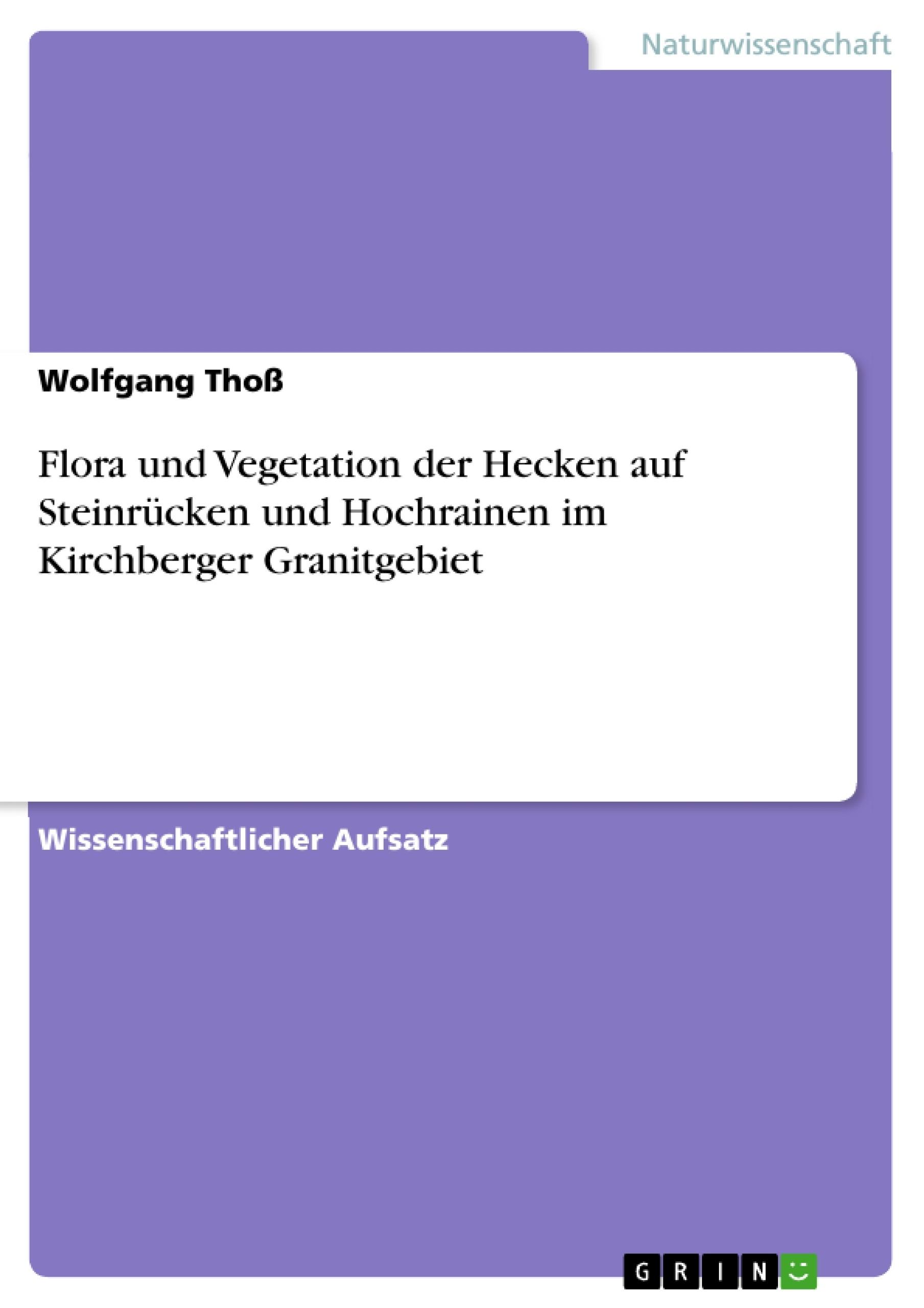 Titel: Flora und Vegetation der Hecken auf Steinrücken und Hochrainen im Kirchberger Granitgebiet