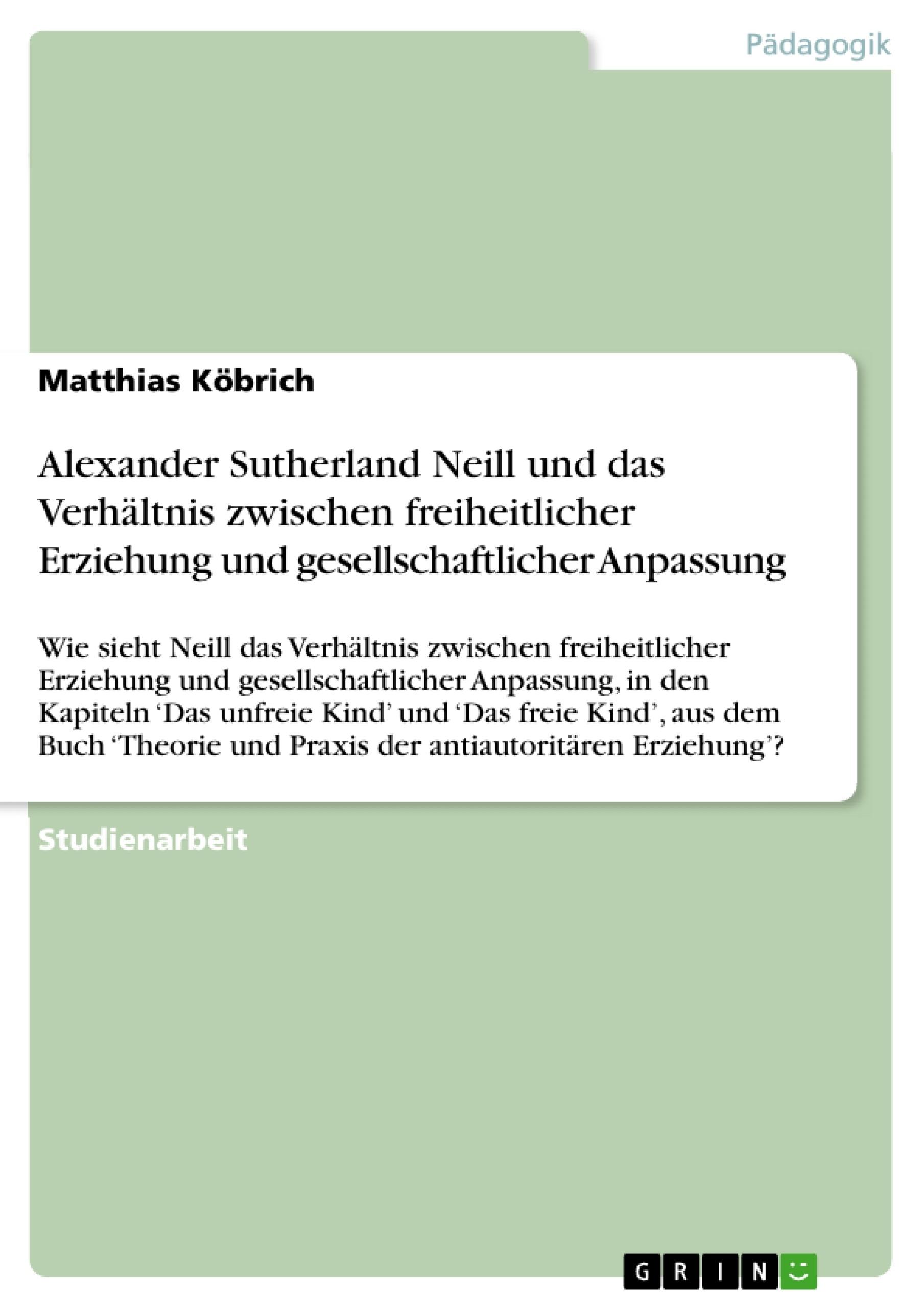 Titel: Alexander Sutherland Neill und das Verhältnis zwischen freiheitlicher Erziehung und gesellschaftlicher Anpassung