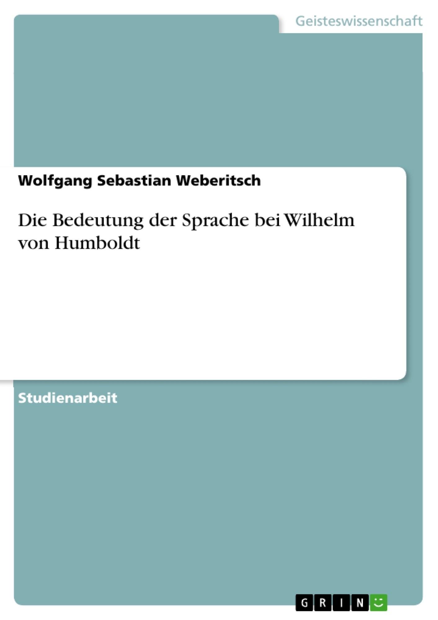 Titel: Die Bedeutung der Sprache bei Wilhelm von Humboldt