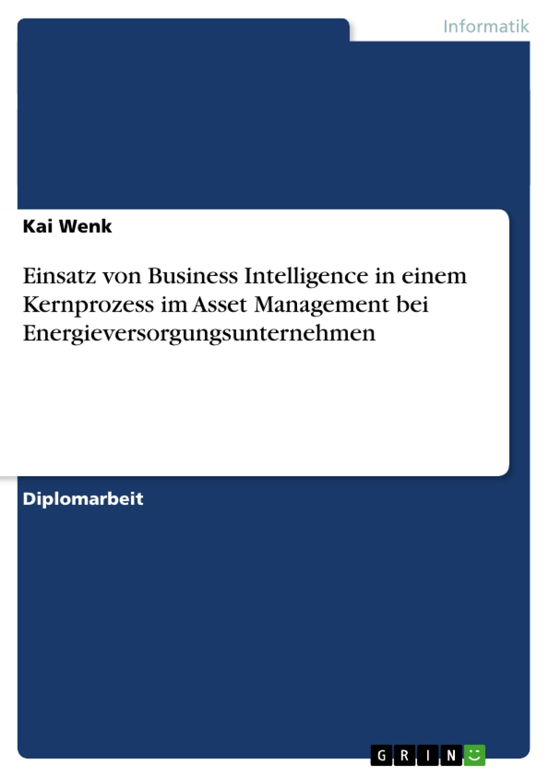 Titel: Einsatz von Business Intelligence in einem Kernprozess im Asset Management bei Energieversorgungsunternehmen