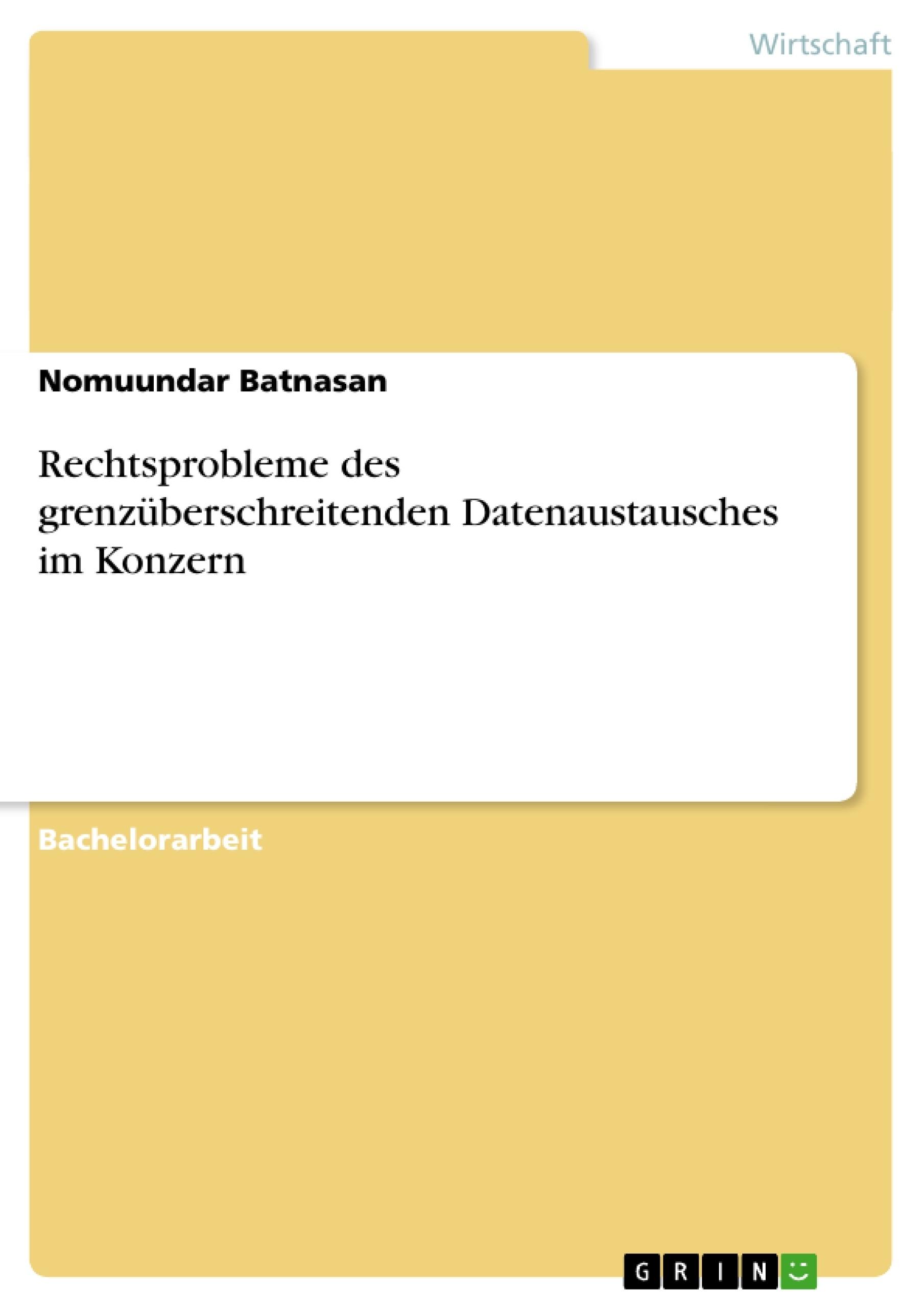 Titel: Rechtsprobleme des grenzüberschreitenden Datenaustausches im Konzern