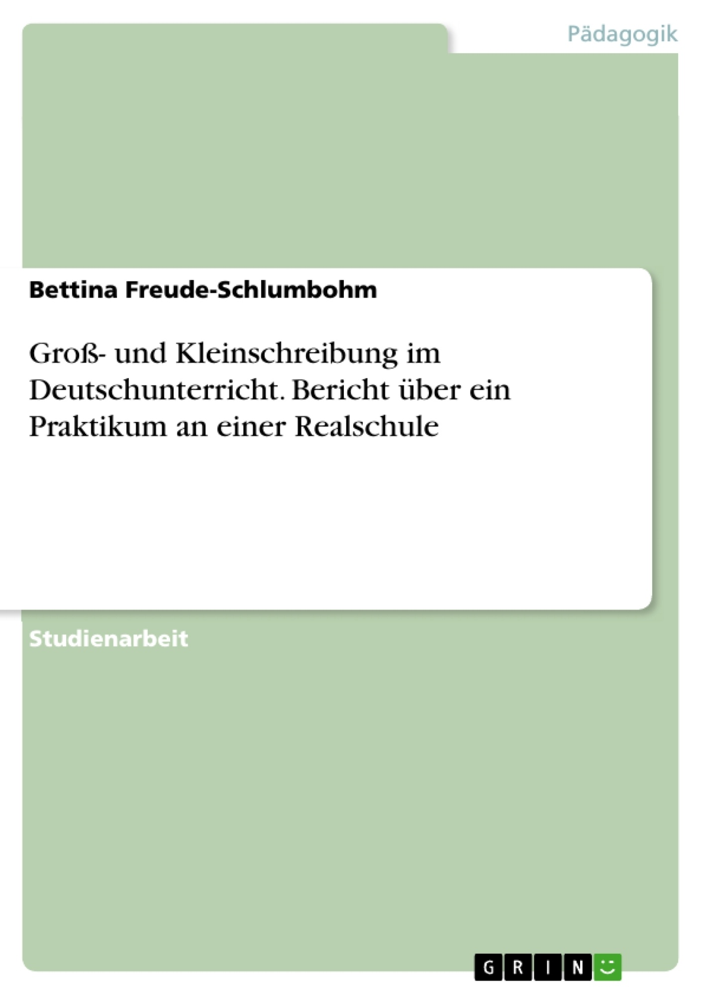 Titel: Groß- und Kleinschreibung im Deutschunterricht. Bericht über ein Praktikum an einer Realschule