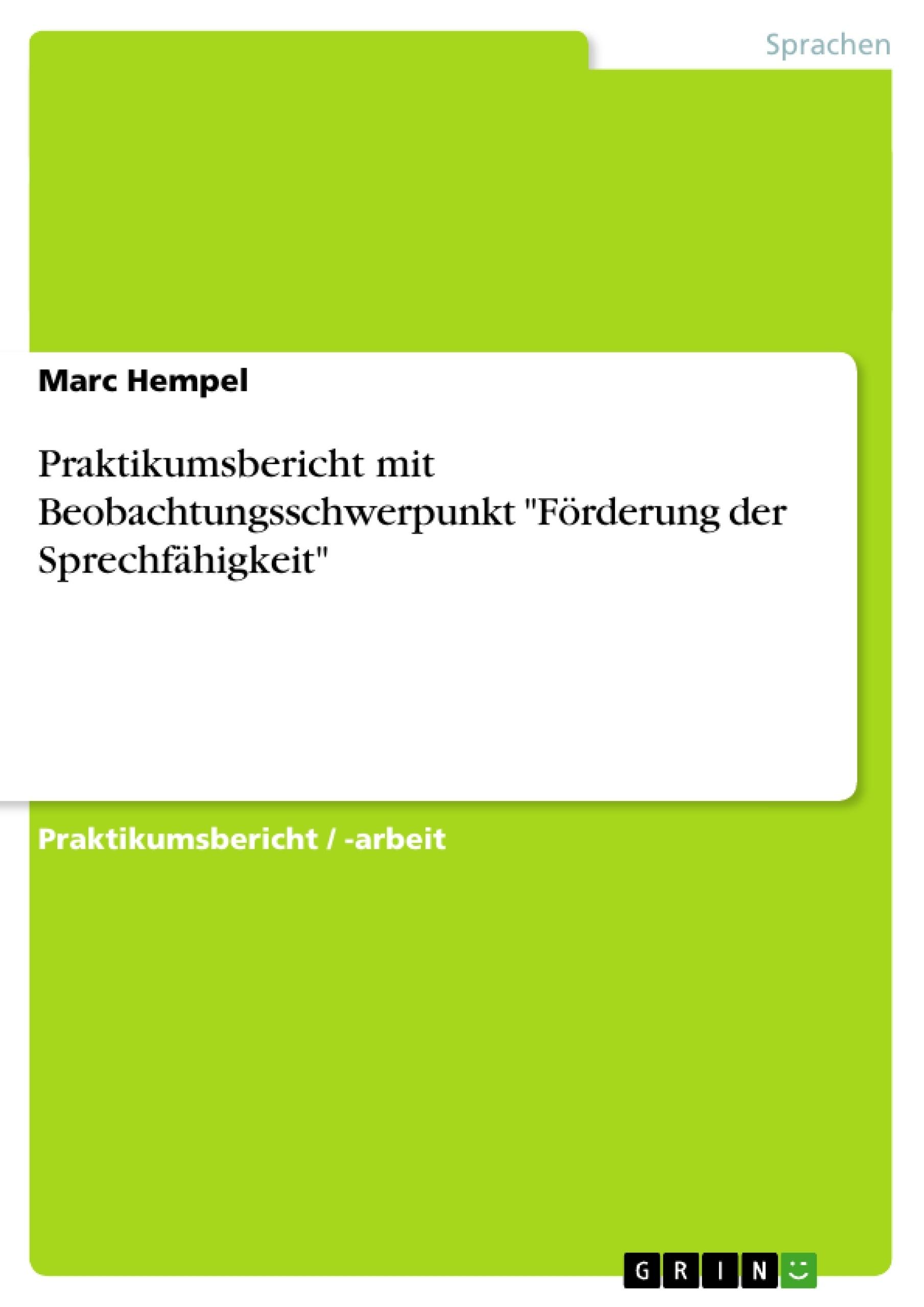 """Titel: Praktikumsbericht mit Beobachtungsschwerpunkt """"Förderung der Sprechfähigkeit"""""""