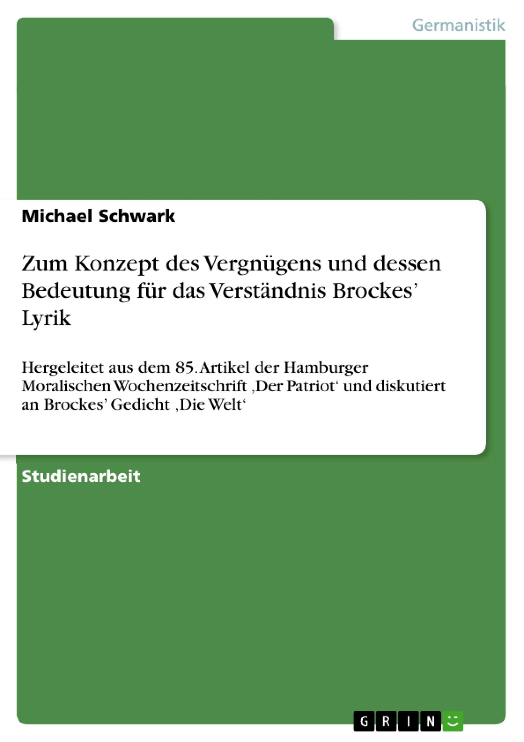 Titel: Zum Konzept des Vergnügens und dessen Bedeutung für das Verständnis Brockes' Lyrik