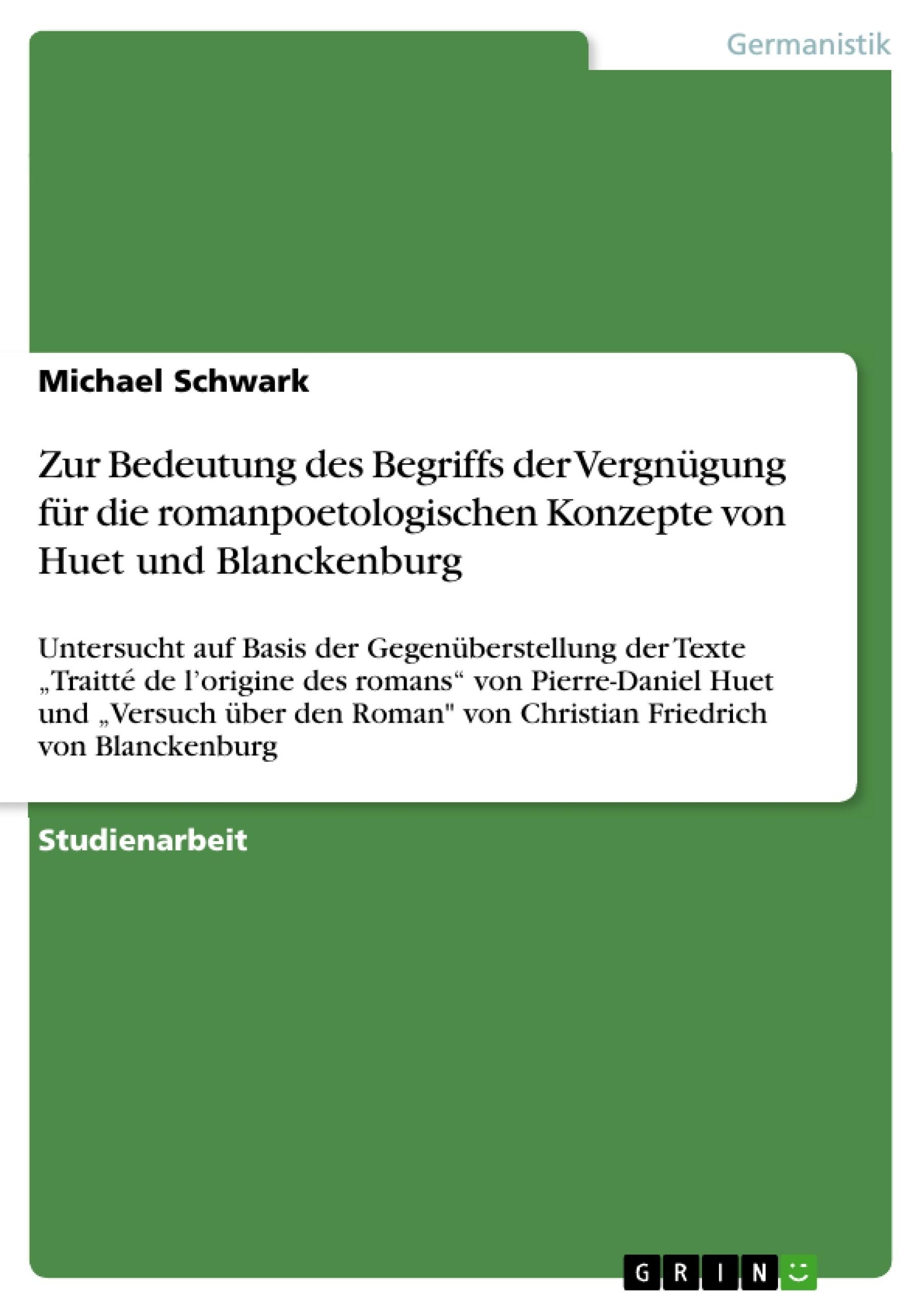 Titel: Zur Bedeutung des Begriffs der Vergnügung für die romanpoetologischen Konzepte von Huet und Blanckenburg