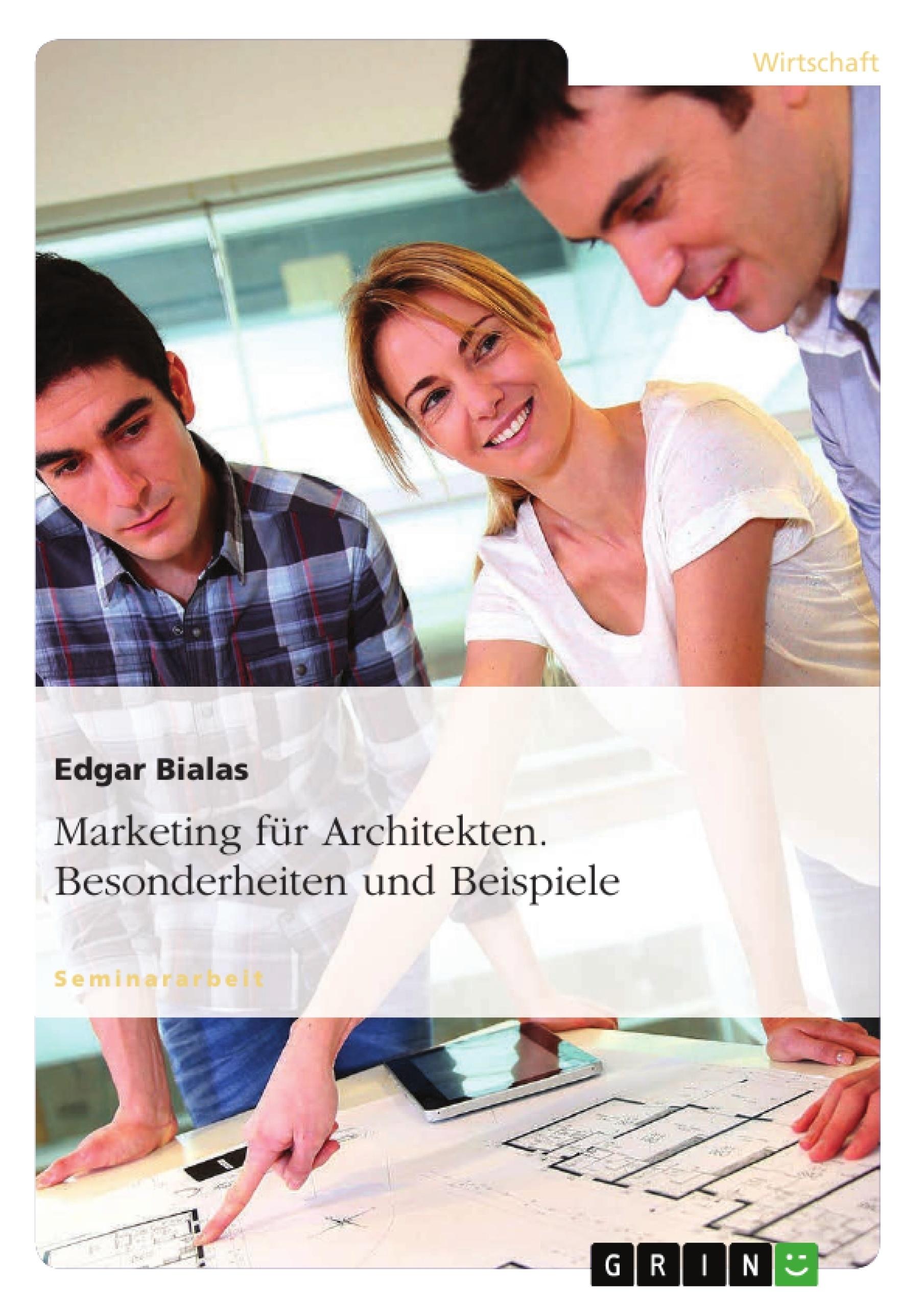 Titel: Marketing für Architekten. Besonderheiten und Beispiele