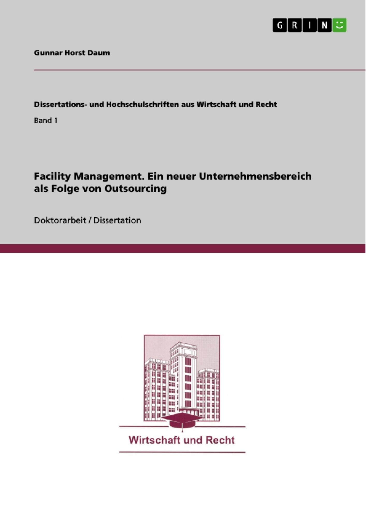 Titel: Facility Management. Ein neuer Unternehmensbereich als Folge von Outsourcing