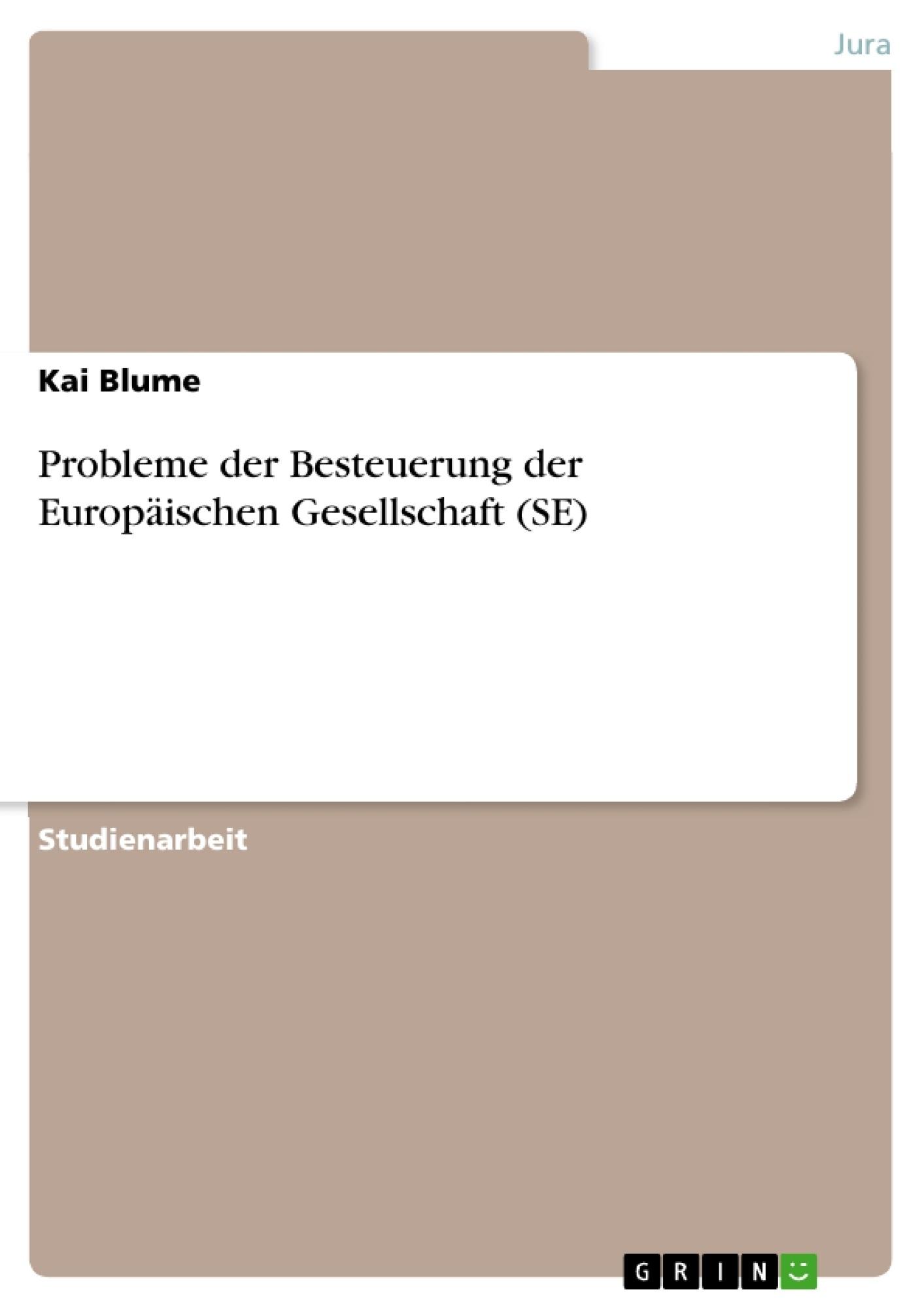 Titel: Probleme der Besteuerung der Europäischen Gesellschaft (SE)