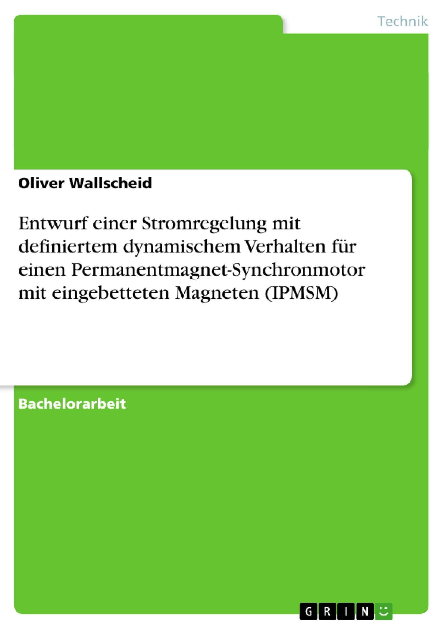 Titel: Entwurf einer Stromregelung mit definiertem dynamischem Verhalten für einen Permanentmagnet-Synchronmotor mit eingebetteten Magneten (IPMSM)