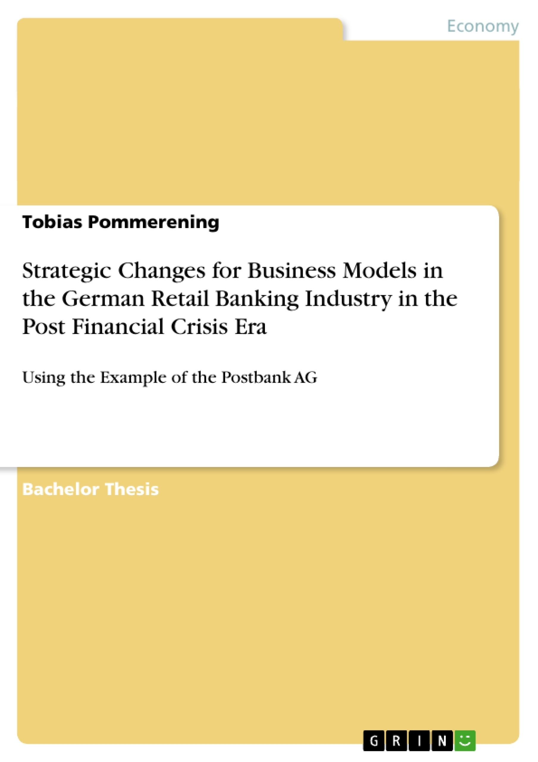 Title: Strategic Changes for Business Models in the German Retail Banking Industry in the Post Financial Crisis Era