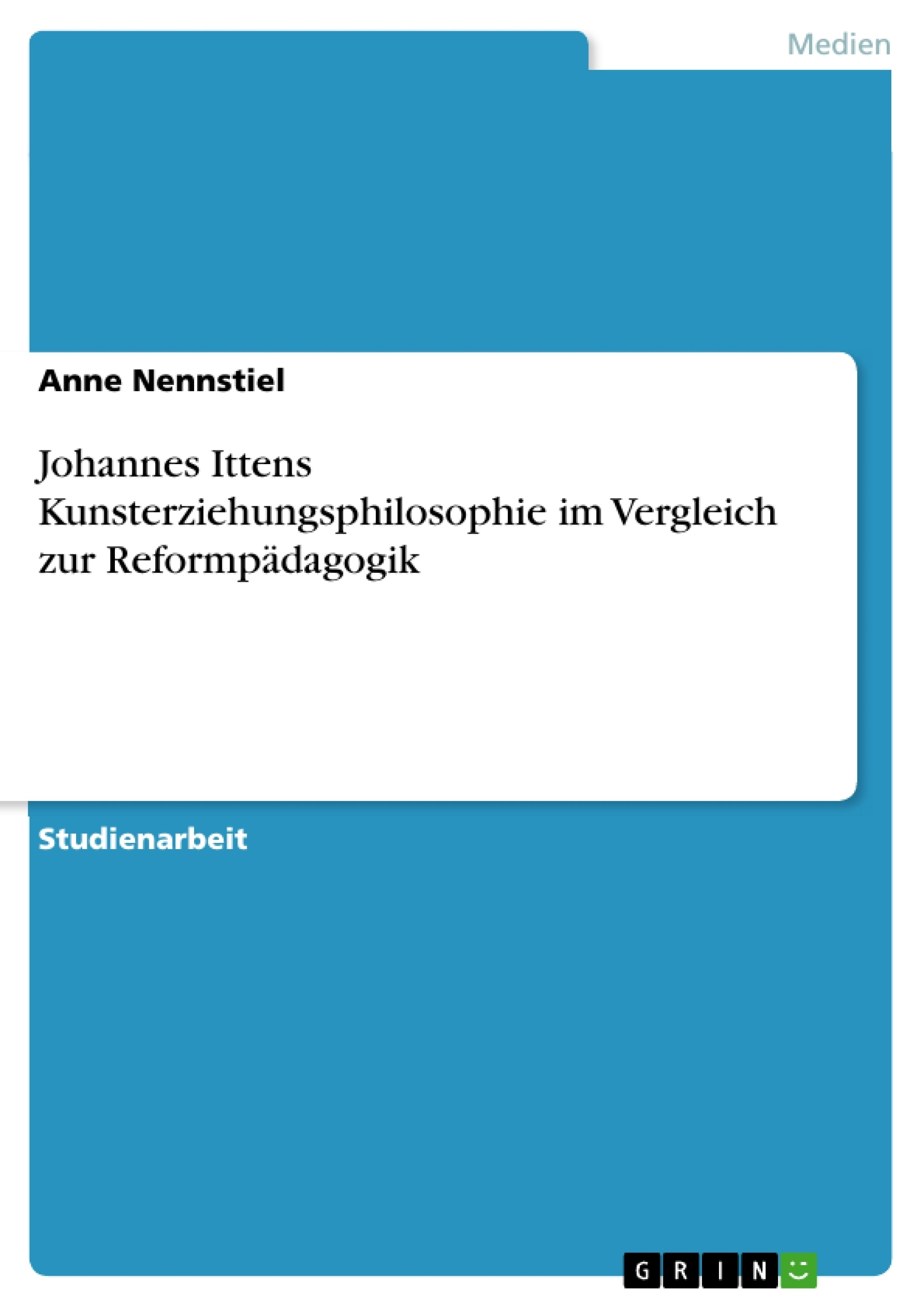 Titel: Johannes Ittens Kunsterziehungsphilosophie im Vergleich zur Reformpädagogik