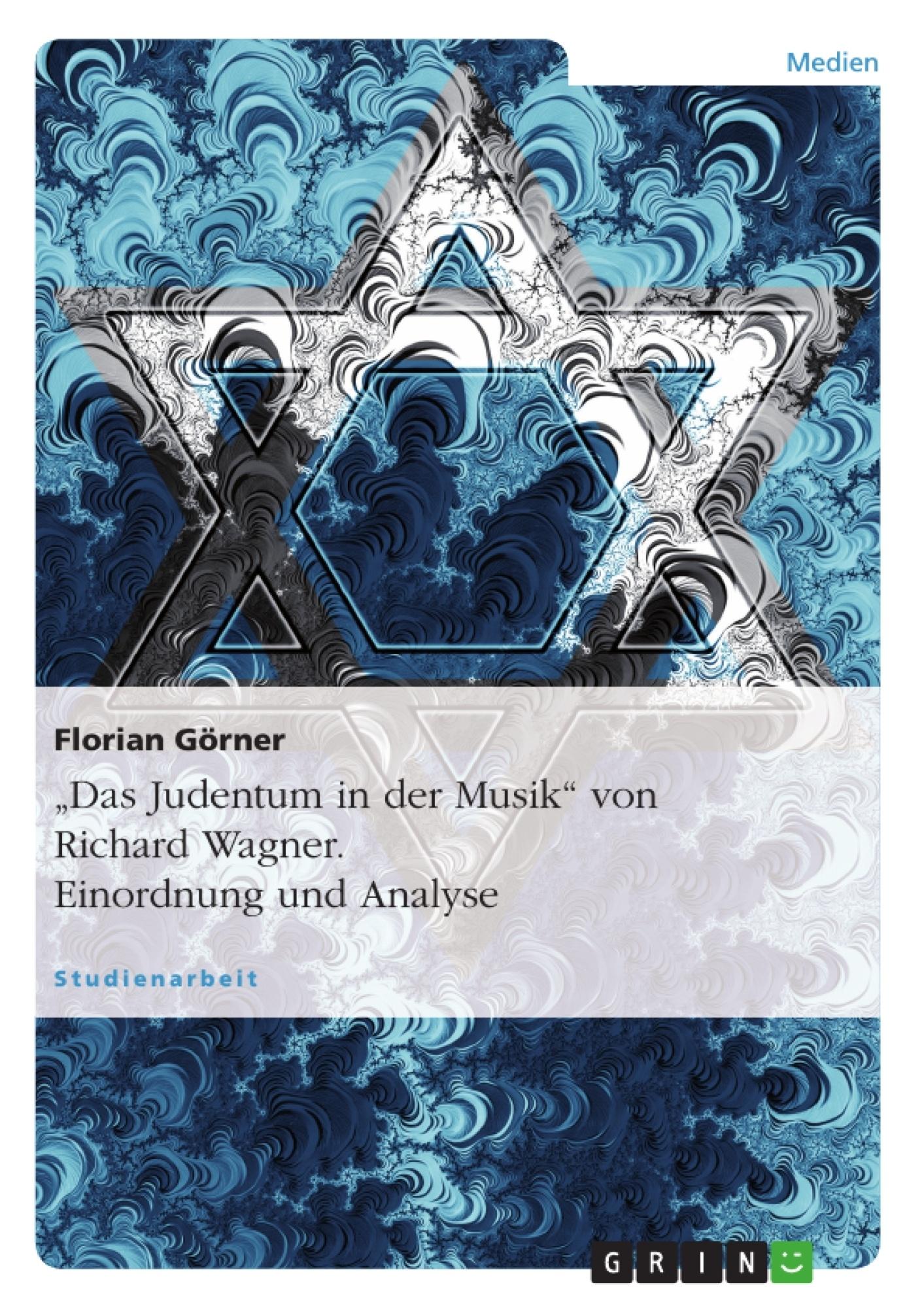 """Titel: """"Das Judentum in der Musik"""" von Richard Wagner. Einordnung und Analyse"""