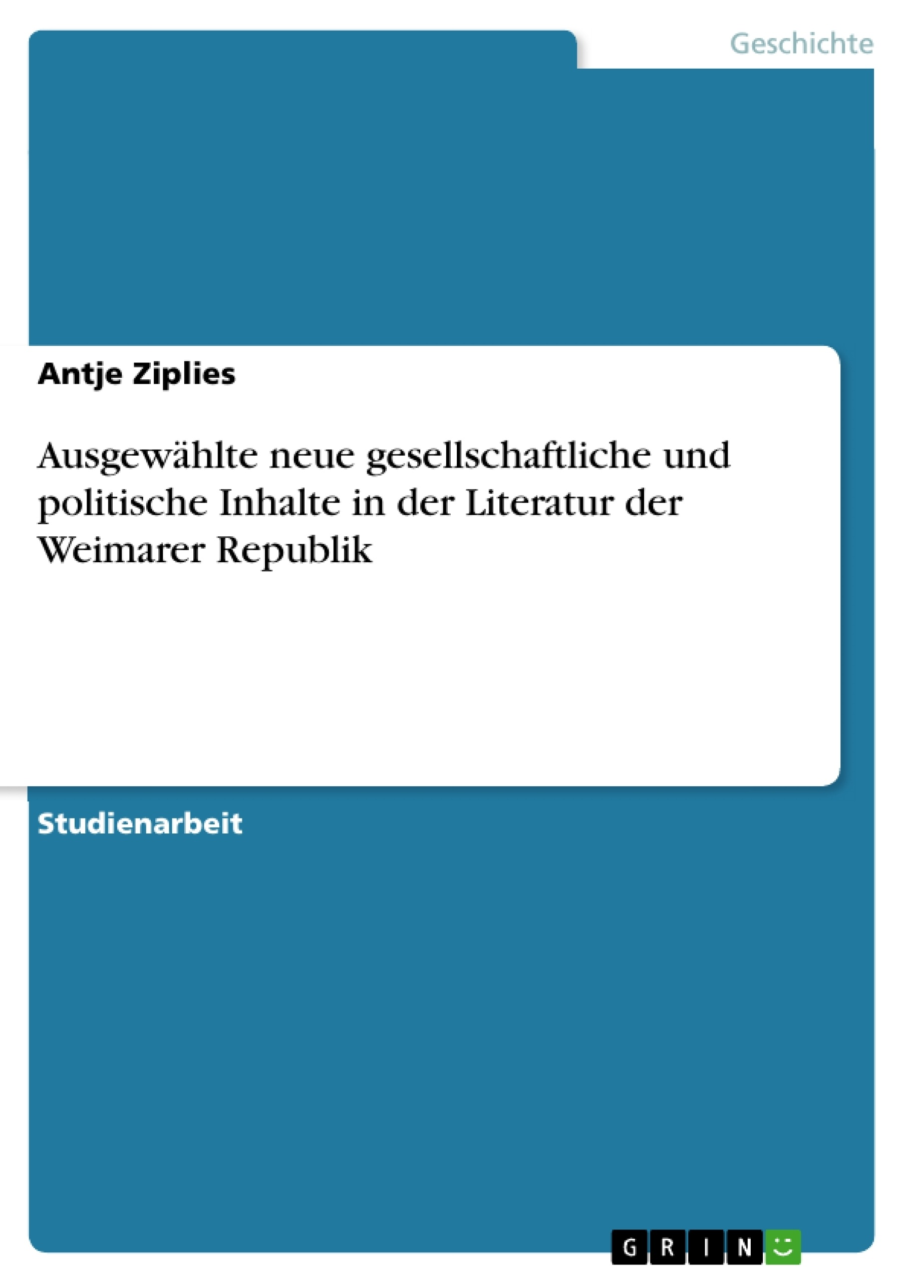 Titel: Ausgewählte neue gesellschaftliche und politische Inhalte in der  Literatur der Weimarer Republik