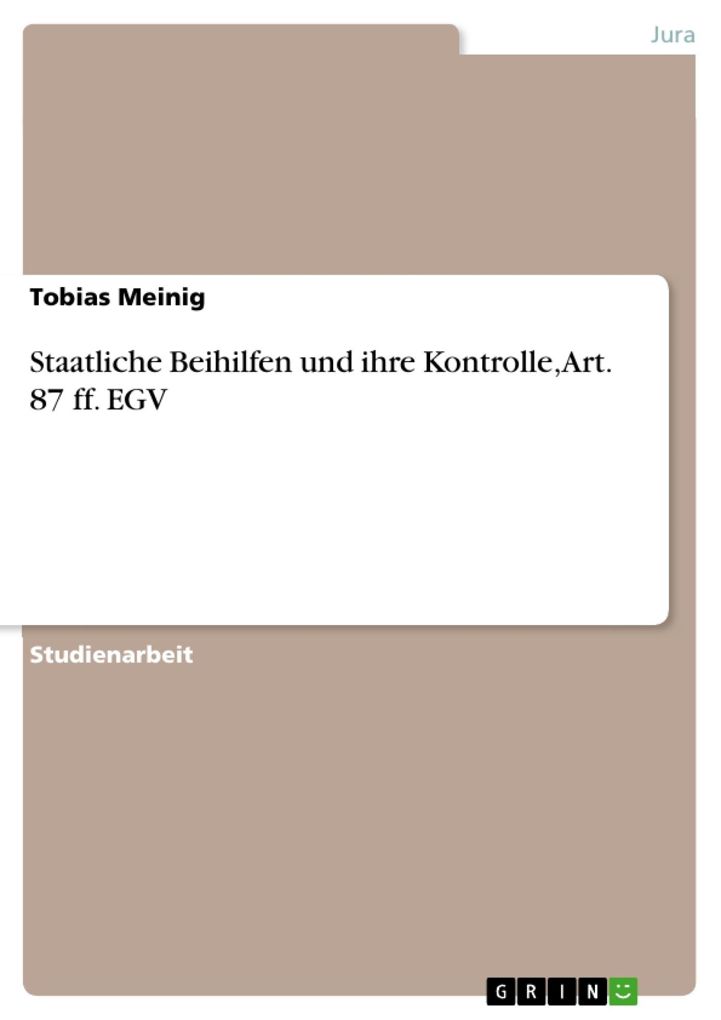 Titel: Staatliche Beihilfen und ihre Kontrolle, Art. 87 ff. EGV