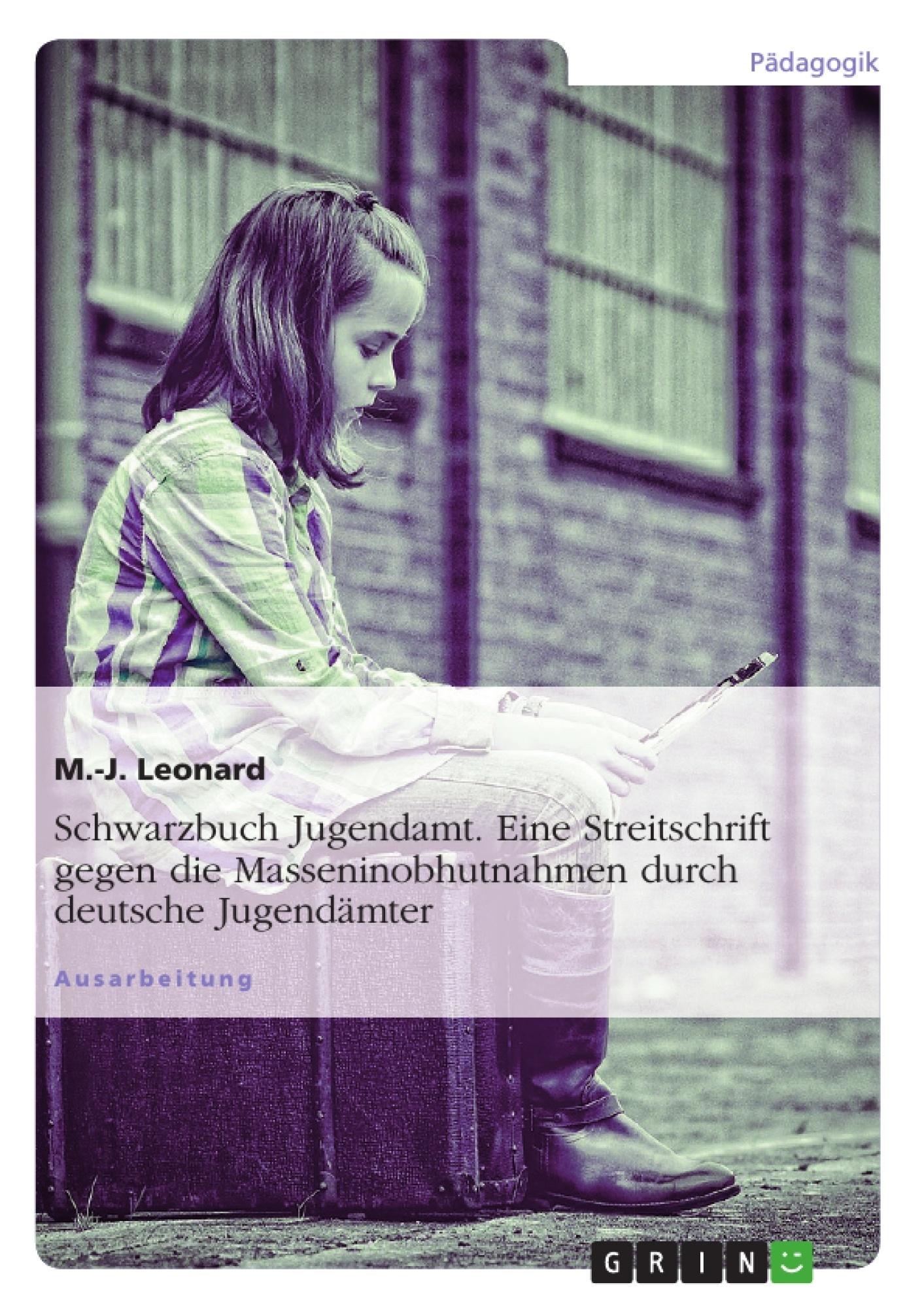 Titel: Schwarzbuch Jugendamt. Eine Streitschrift gegen die Masseninobhutnahmen durch deutsche Jugendämter