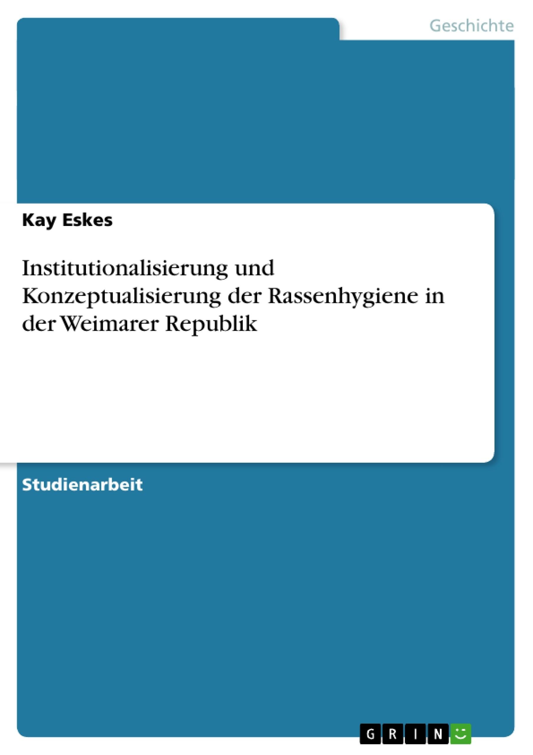 Titel: Institutionalisierung und Konzeptualisierung der Rassenhygiene in der Weimarer Republik