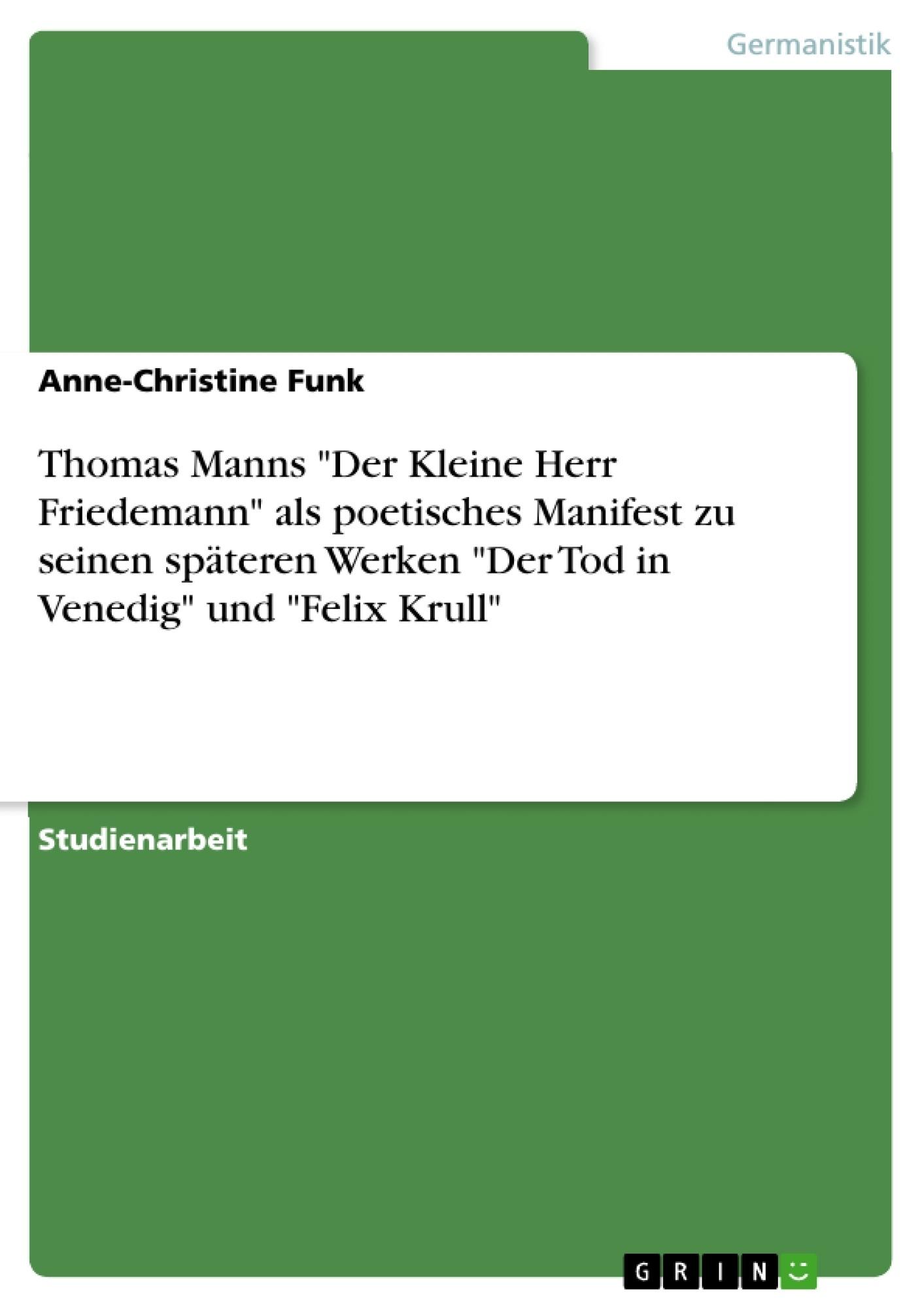 """Titel: Thomas Manns """"Der Kleine Herr Friedemann"""" als poetisches Manifest zu seinen späteren Werken """"Der Tod in Venedig"""" und """"Felix Krull"""""""