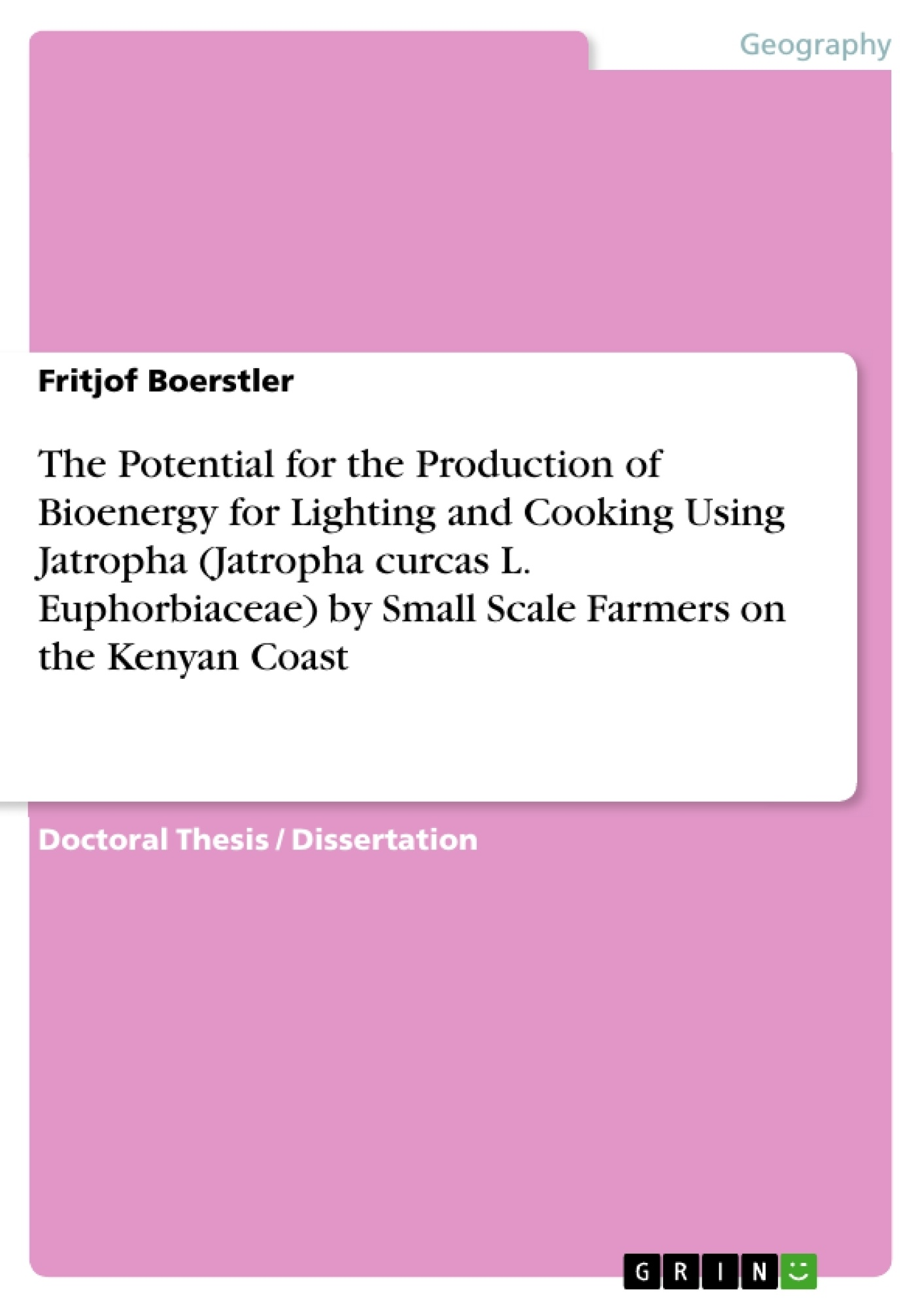 Title: The Potential for the Production of Bioenergy for Lighting and Cooking Using Jatropha (Jatropha curcas L. Euphorbiaceae) by Small Scale Farmers on the Kenyan Coast