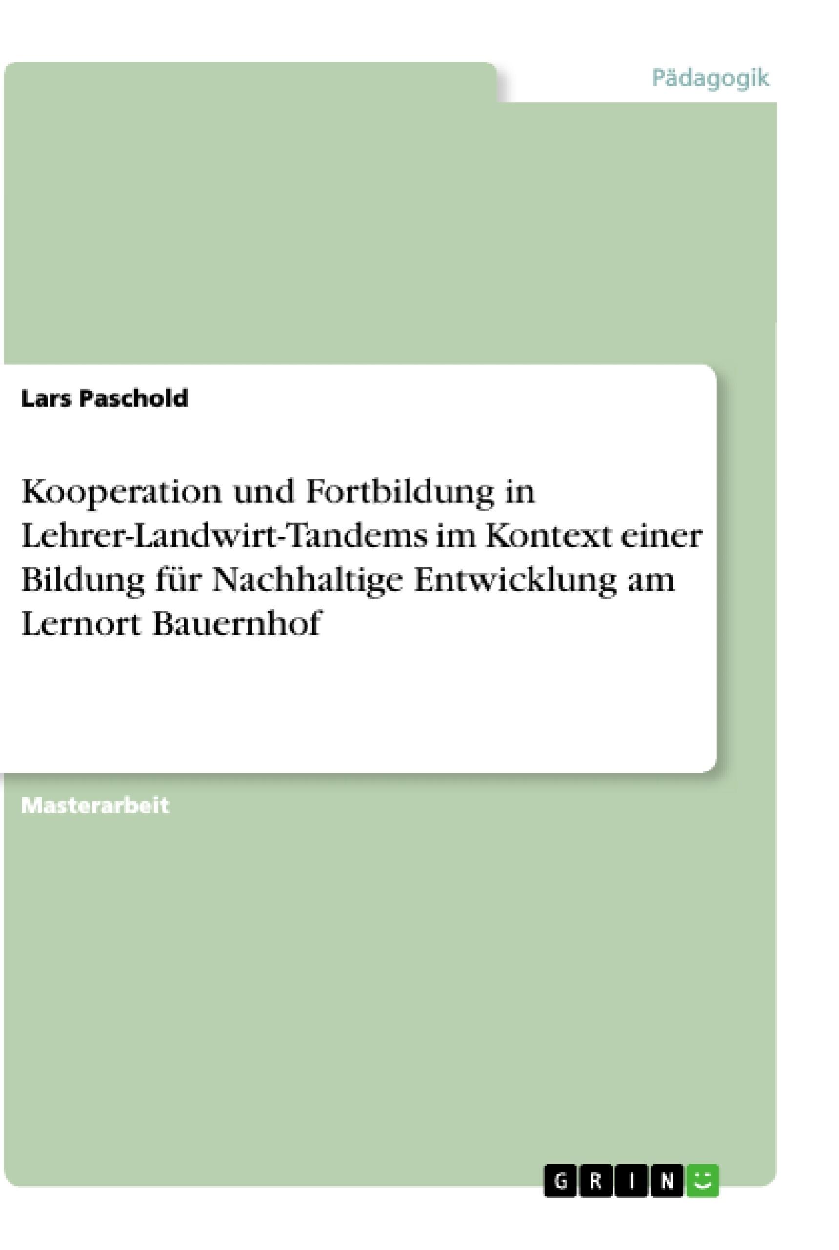 Titel: Kooperation und Fortbildung in Lehrer-Landwirt-Tandems im Kontext einer Bildung für Nachhaltige Entwicklung am Lernort Bauernhof