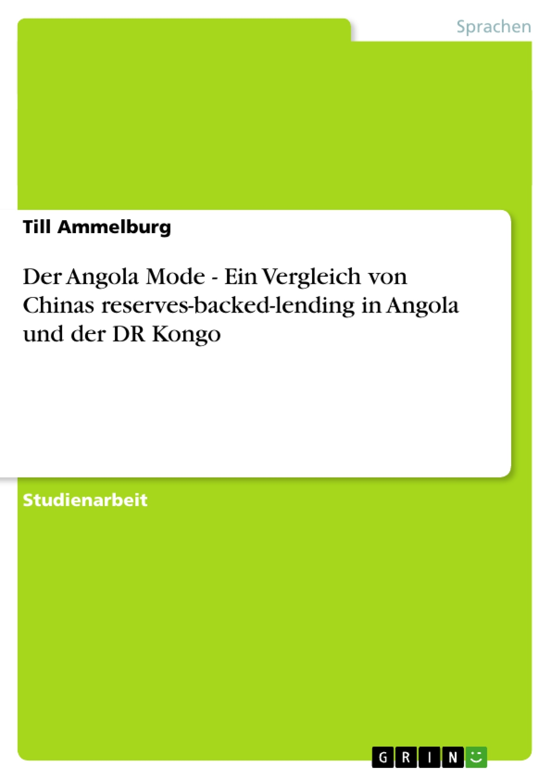Titel: Der Angola Mode - Ein Vergleich von Chinas reserves-backed-lending in Angola und der DR Kongo
