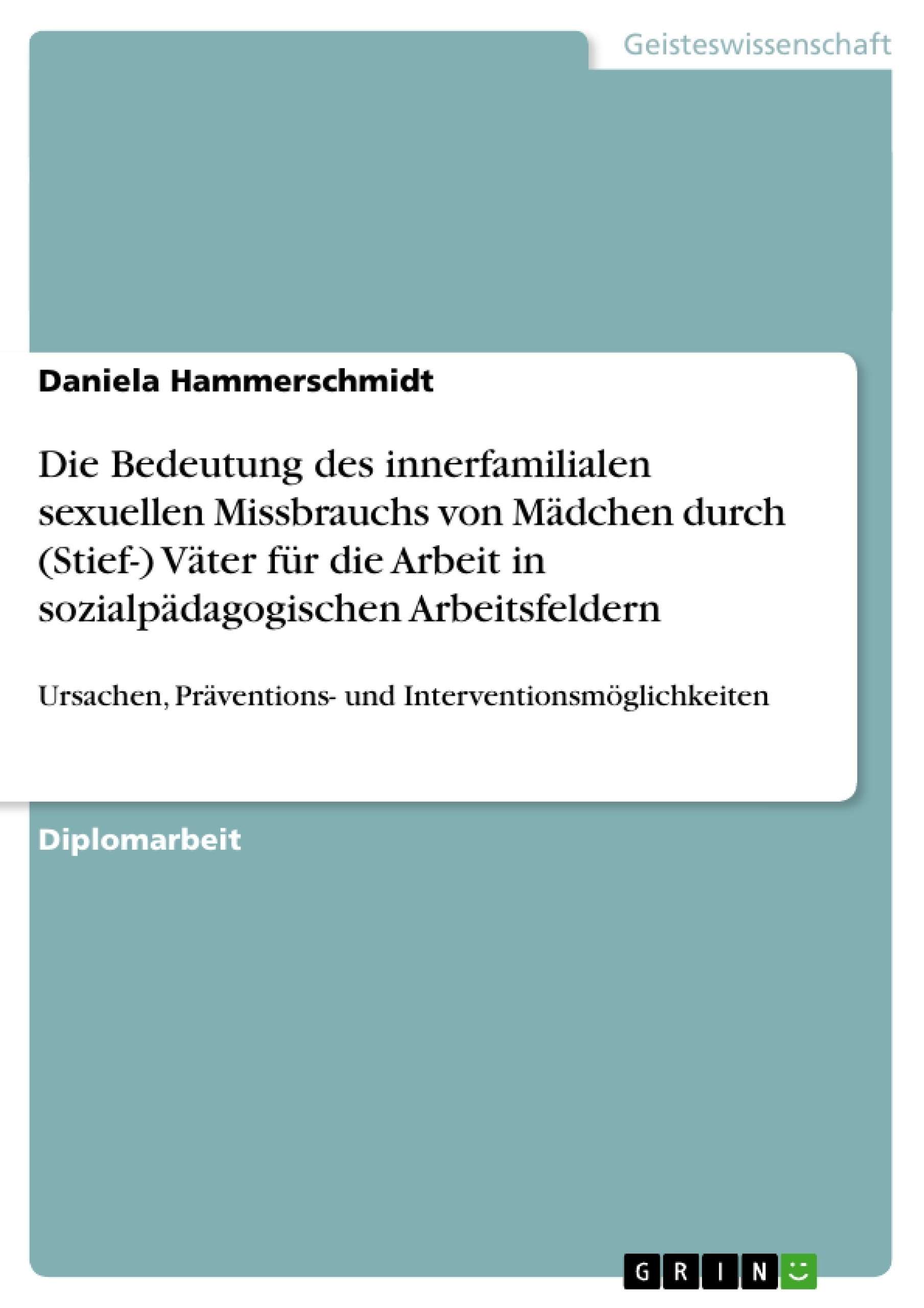 Titel: Die Bedeutung des innerfamilialen sexuellen Missbrauchs von Mädchen durch (Stief-) Väter für die Arbeit in sozialpädagogischen Arbeitsfeldern