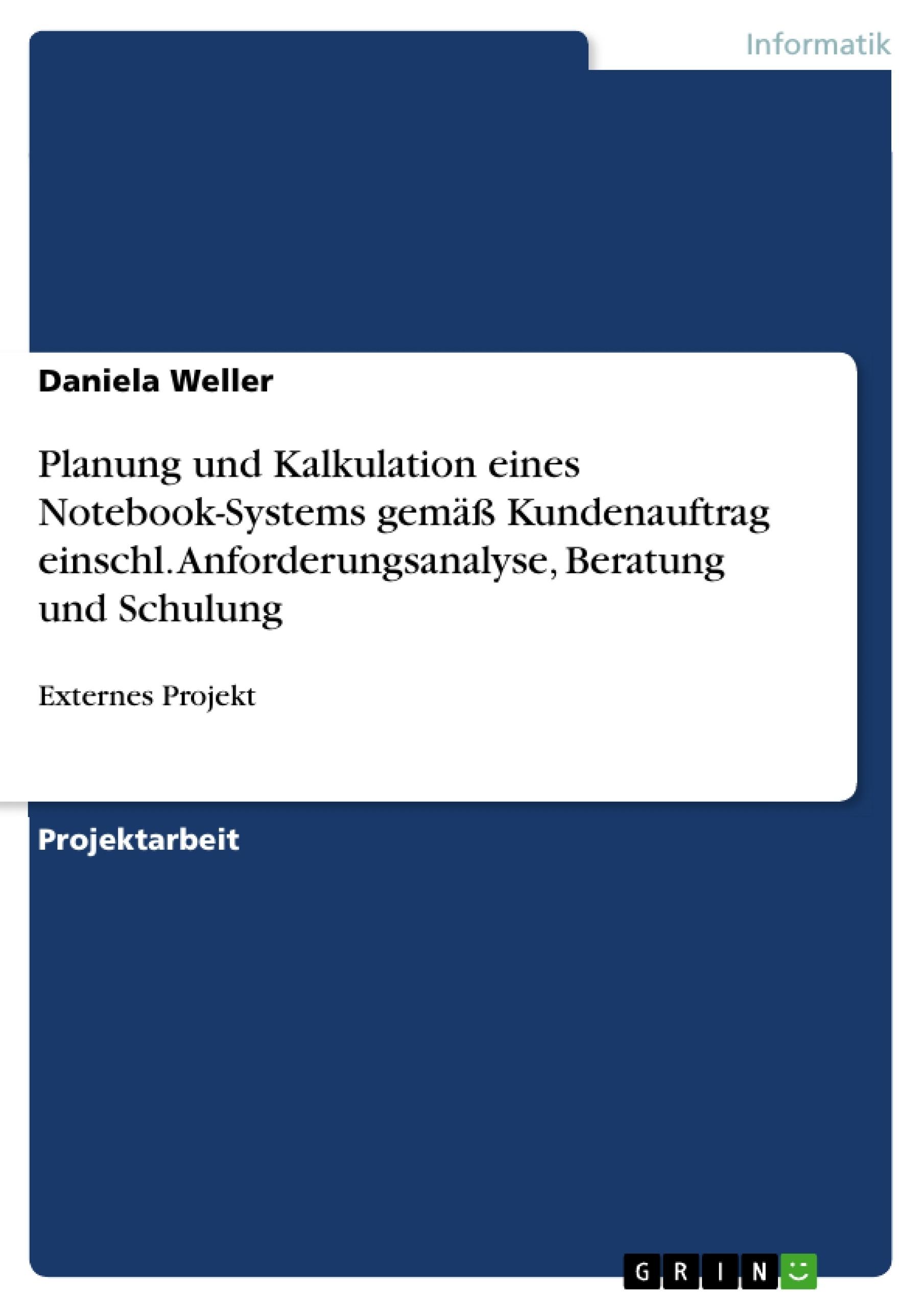 Titel: Planung und Kalkulation eines Notebook-Systems gemäß Kundenauftrag einschl. Anforderungsanalyse, Beratung und Schulung