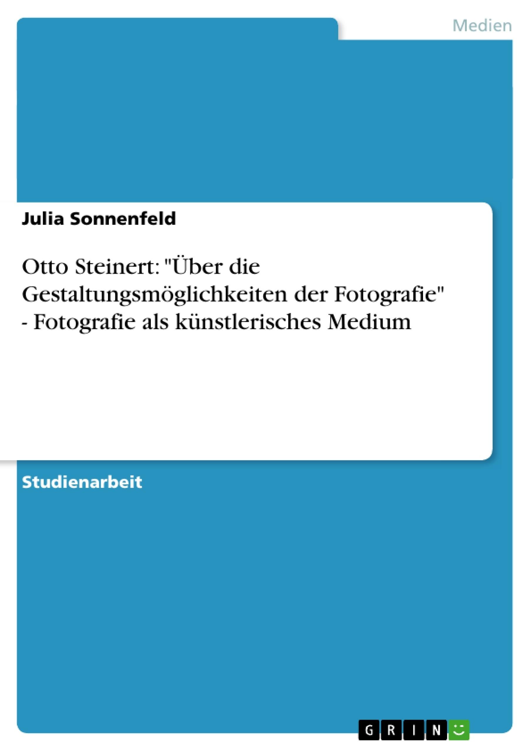 """Titel: Otto Steinert: """"Über die Gestaltungsmöglichkeiten der Fotografie"""" - Fotografie als künstlerisches Medium"""