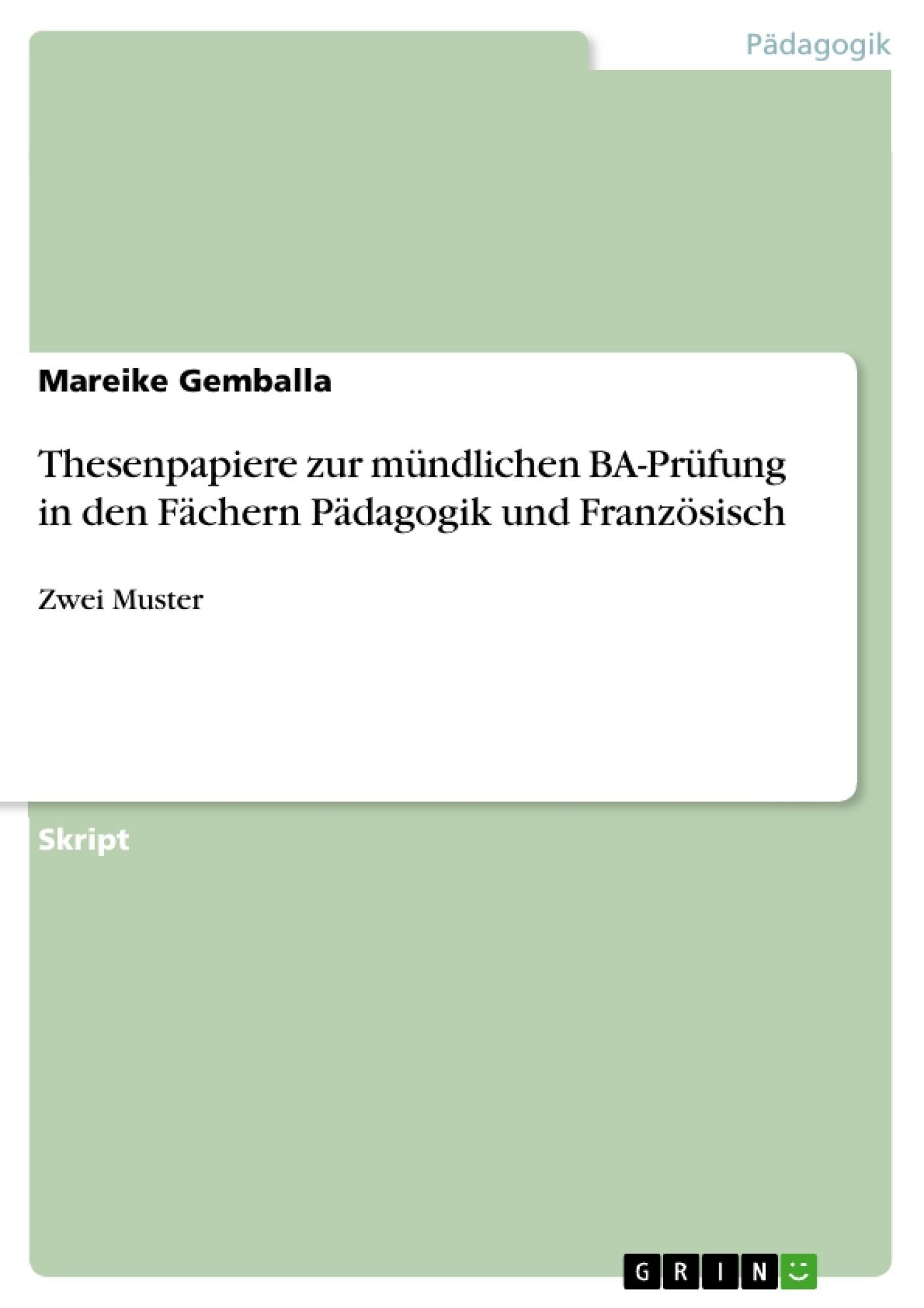 Titel: Thesenpapiere zur mündlichen BA-Prüfung in den Fächern Pädagogik und Französisch