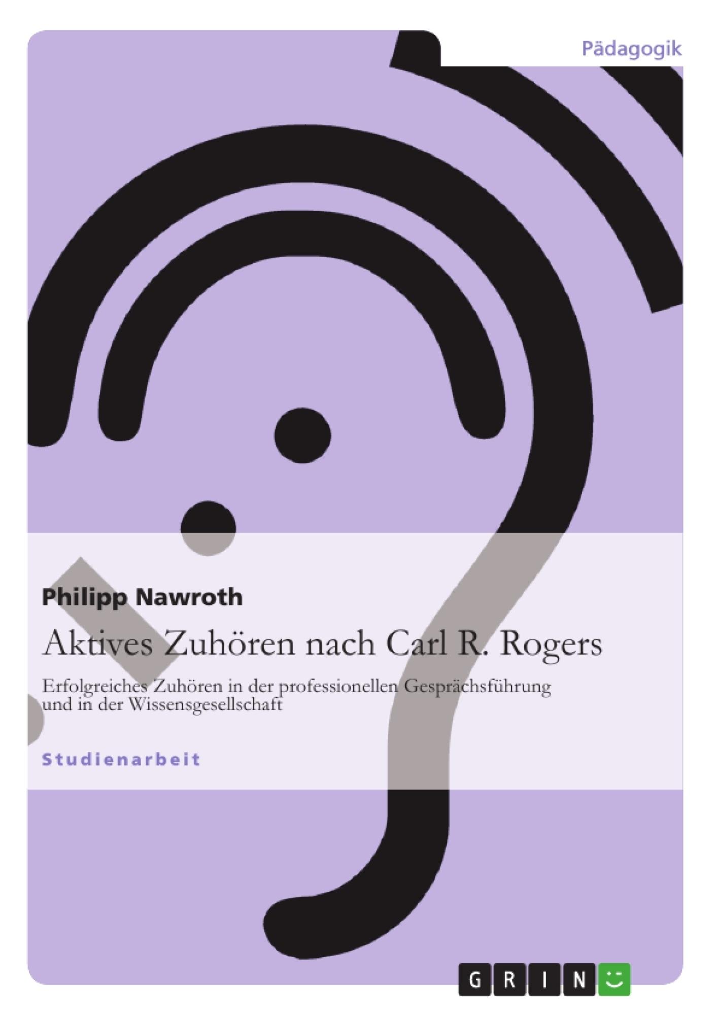 Titel: Aktives Zuhören nach Carl R. Rogers