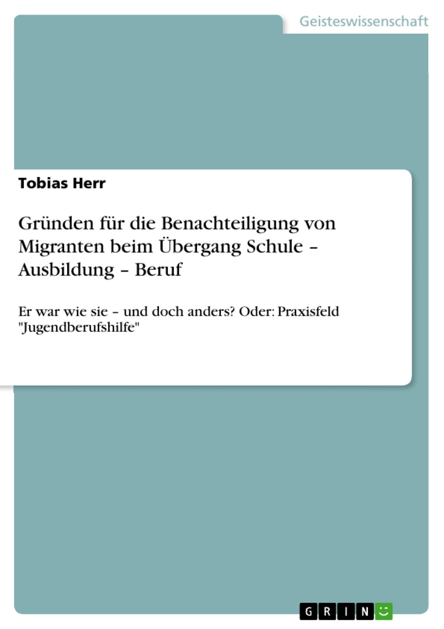 Titel: Gründen für die Benachteiligung von Migranten beim Übergang Schule – Ausbildung – Beruf
