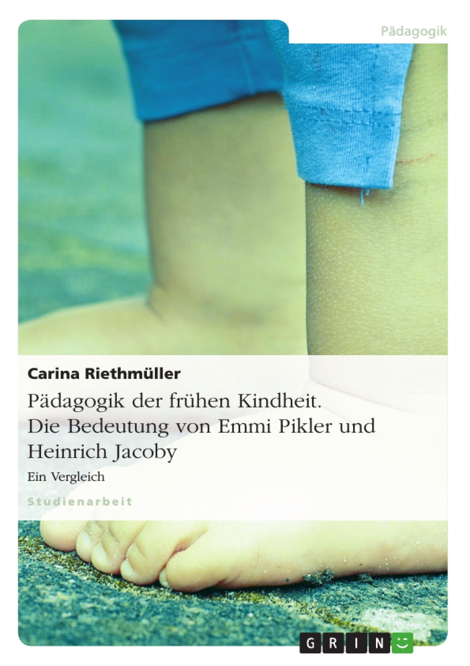 Titel: Pädagogik der frühen Kindheit. Die Bedeutung von Emmi Pikler und Heinrich Jacoby