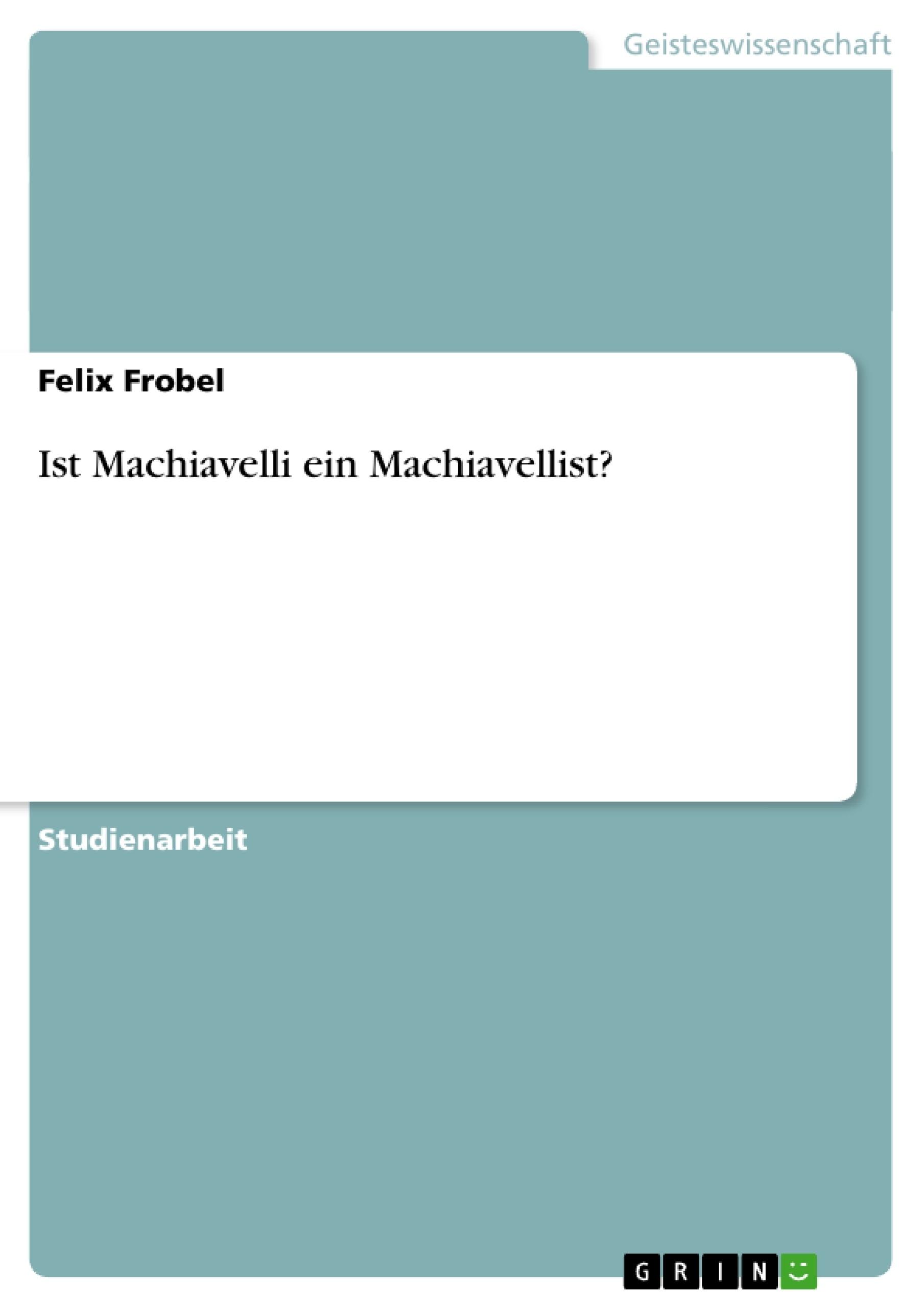 Titel: Ist Machiavelli ein Machiavellist?