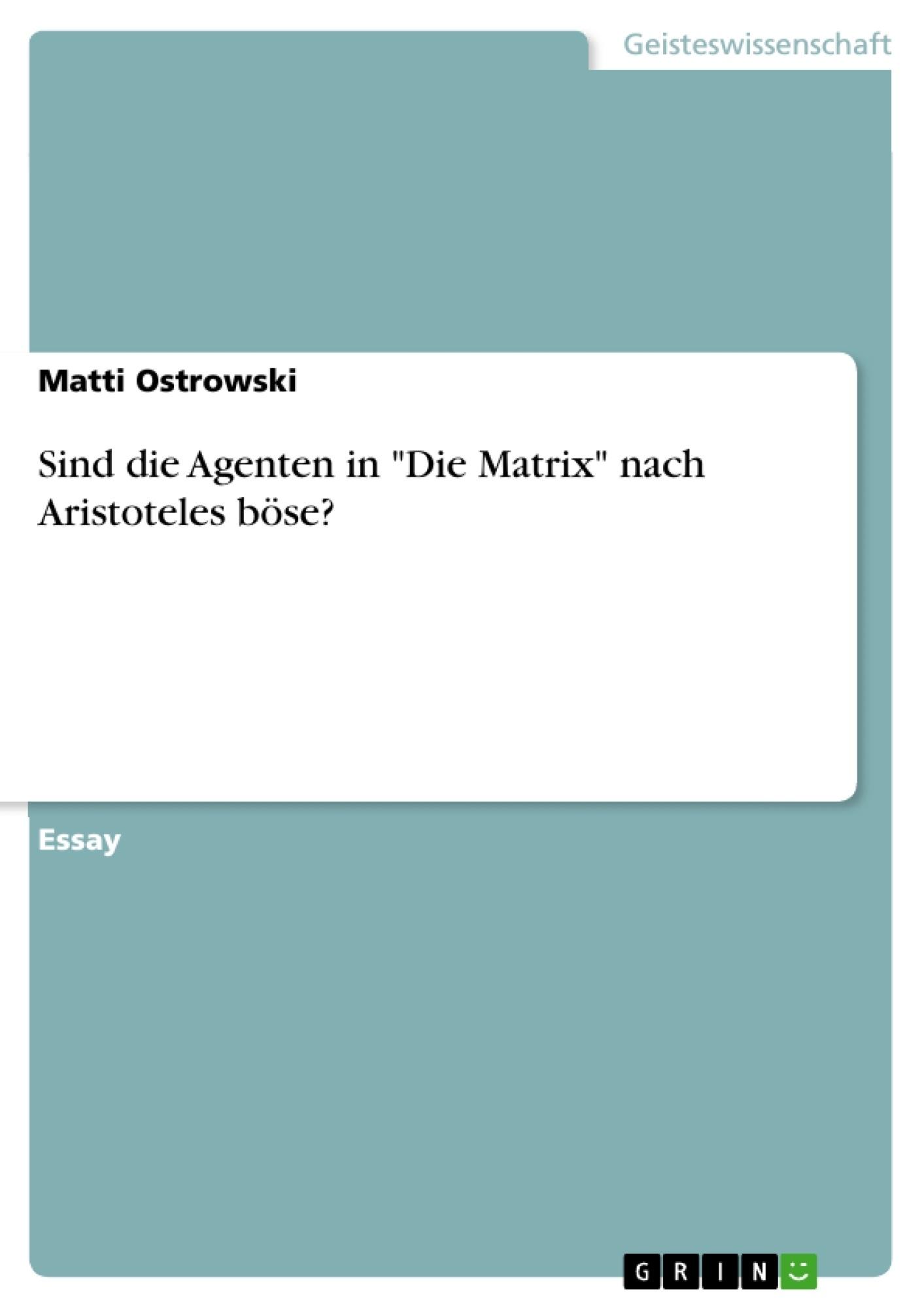 """Titel: Sind die Agenten in """"Die Matrix"""" nach Aristoteles böse?"""