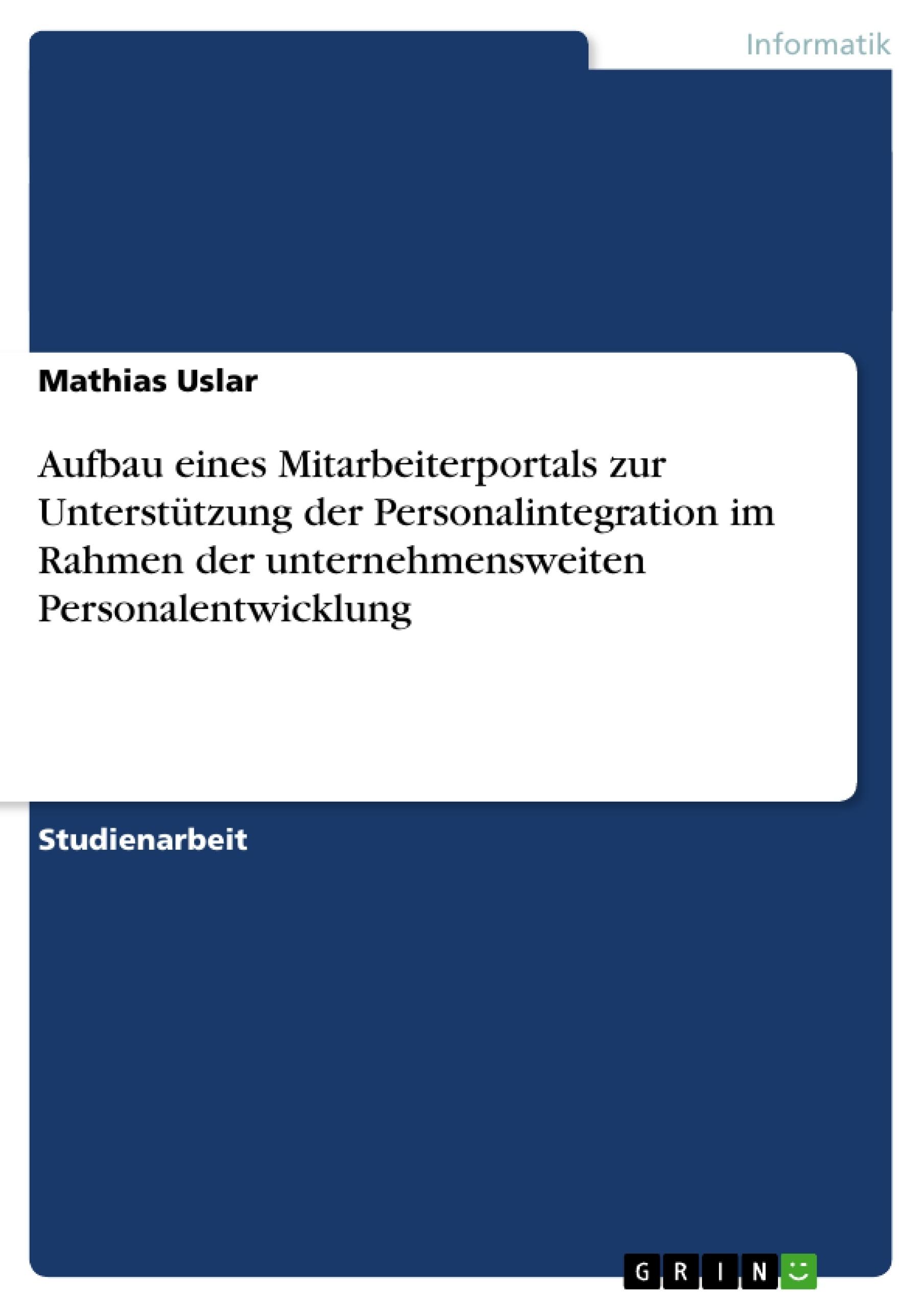 Titel: Aufbau eines Mitarbeiterportals zur Unterstützung der Personalintegration im Rahmen der unternehmensweiten Personalentwicklung