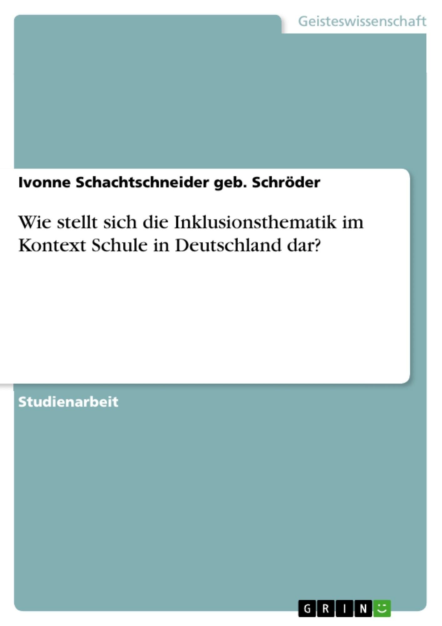 Titel: Wie stellt sich die Inklusionsthematik im Kontext Schule in Deutschland dar?