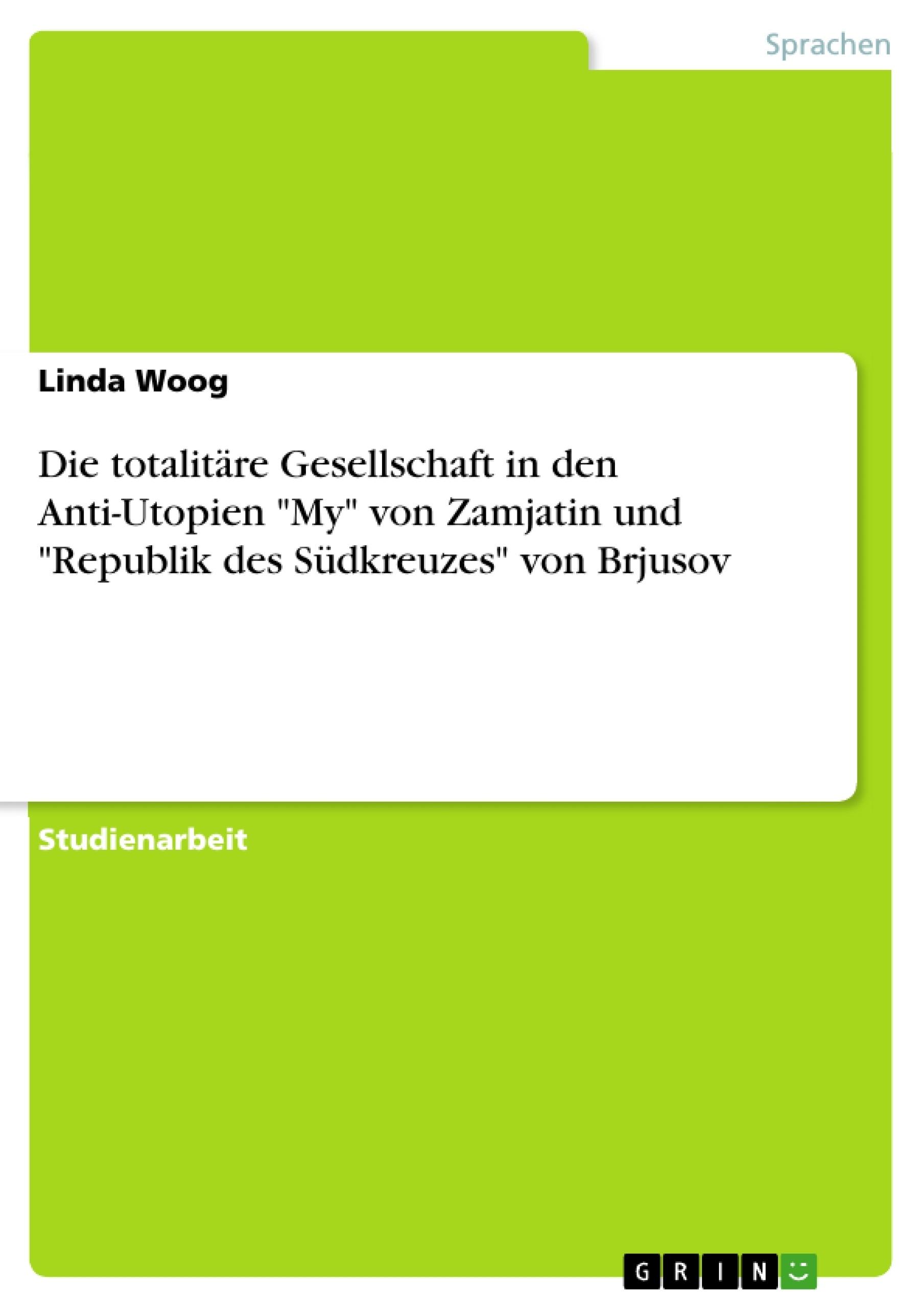 """Titel: Die totalitäre Gesellschaft in den Anti-Utopien """"My"""" von Zamjatin und """"Republik des Südkreuzes"""" von Brjusov"""