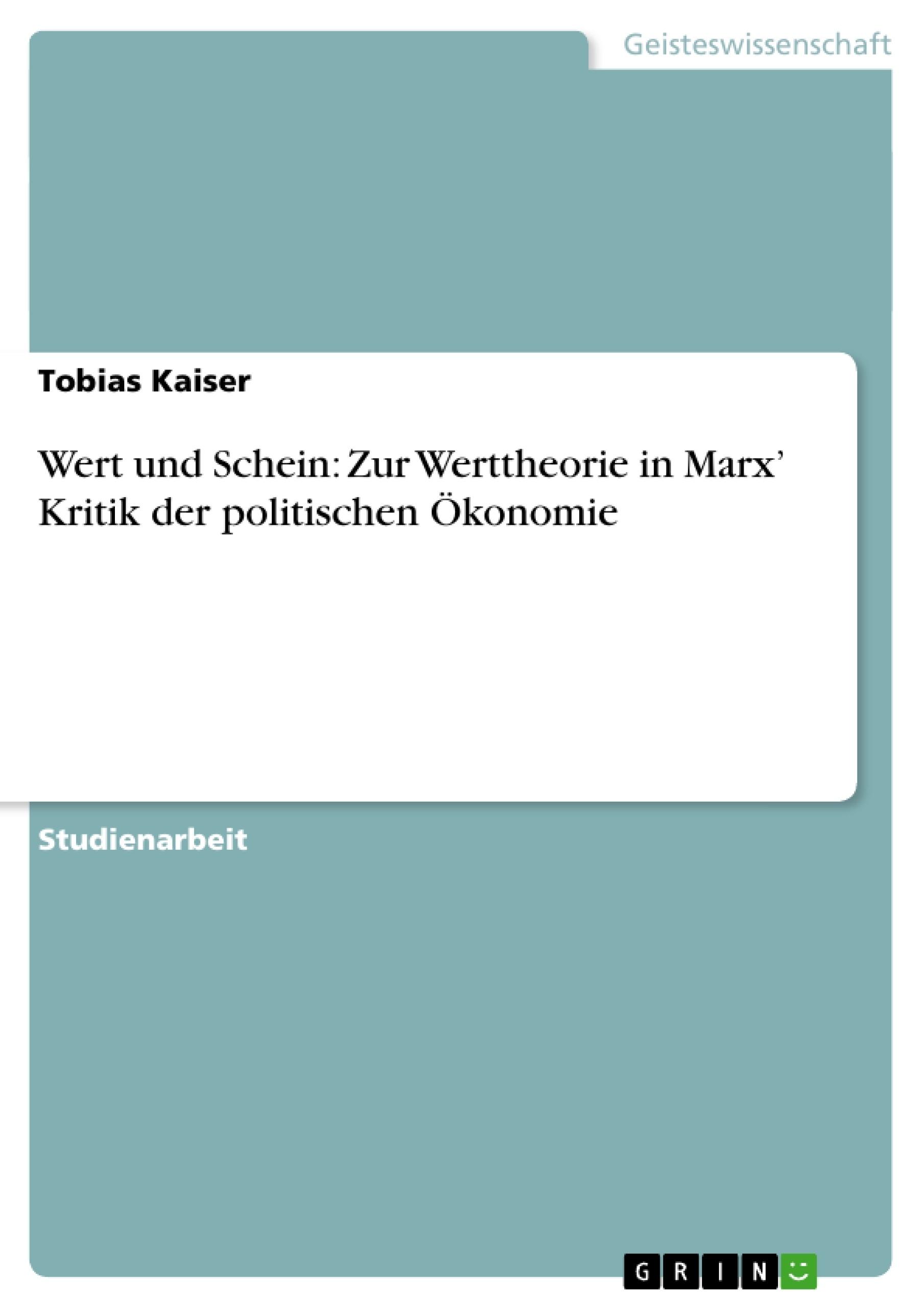 Titel: Wert und Schein: Zur Werttheorie in Marx' Kritik der politischen Ökonomie