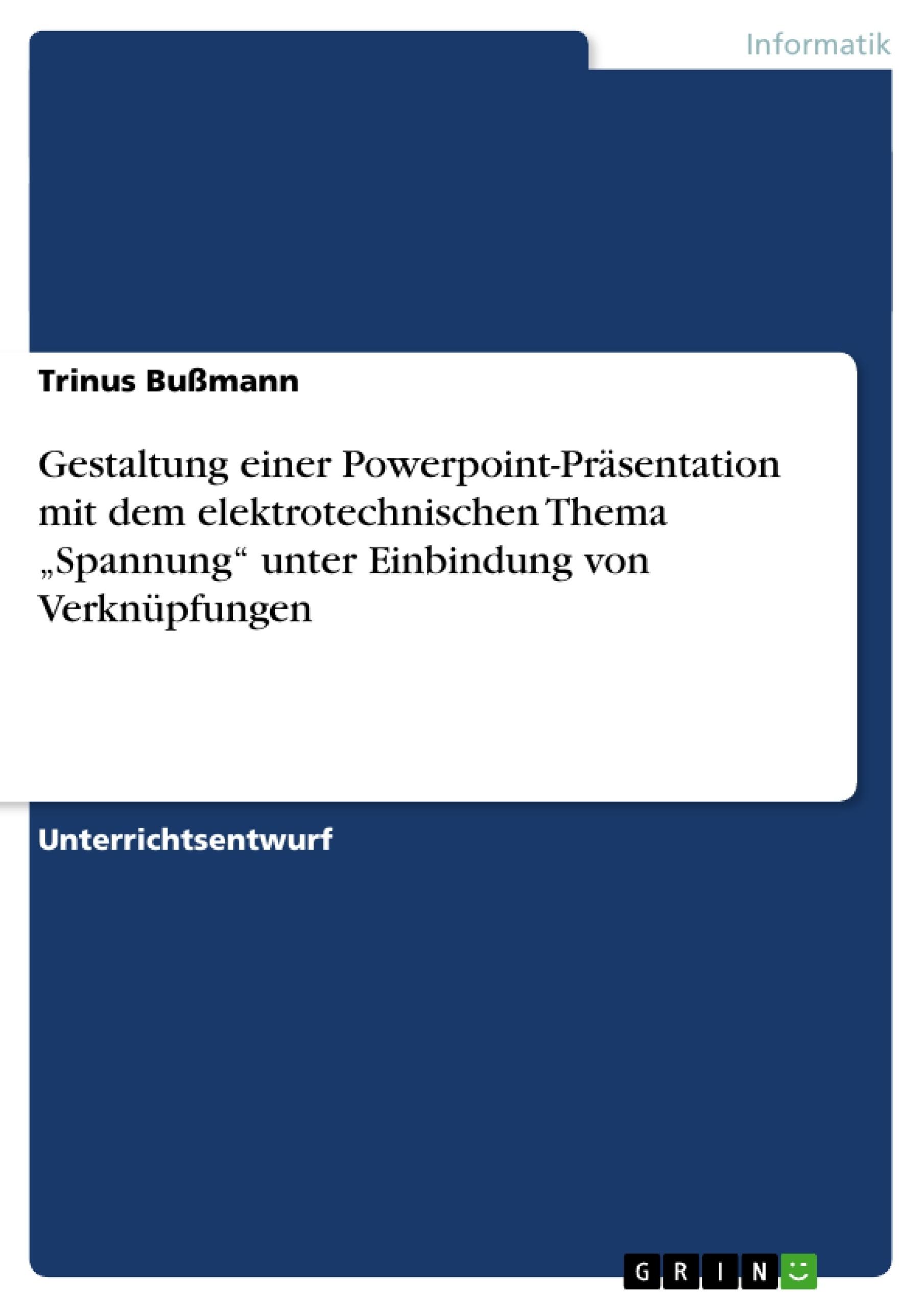 """Titel: Gestaltung einer Powerpoint-Präsentation mit dem elektrotechnischen Thema """"Spannung"""" unter Einbindung von Verknüpfungen"""