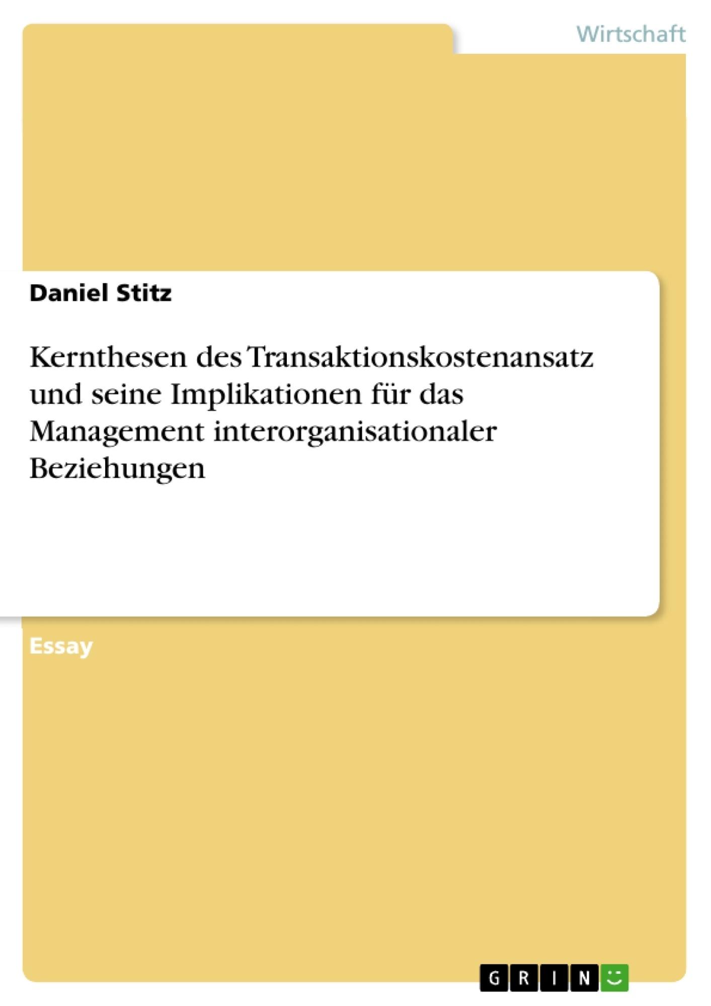 Titel: Kernthesen des Transaktionskostenansatz und seine Implikationen für das Management interorganisationaler Beziehungen