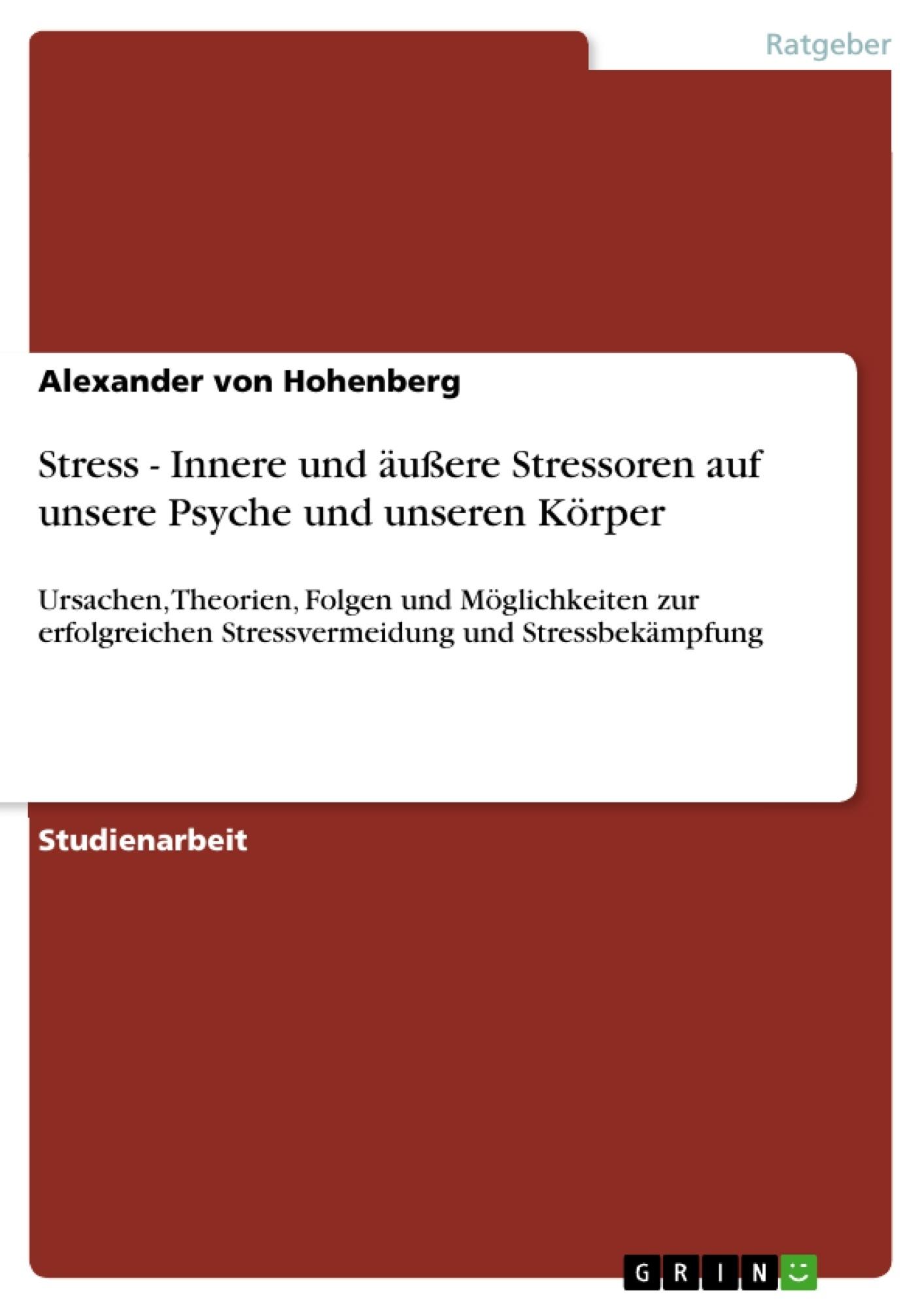 Titel: Stress - Innere und äußere Stressoren auf unsere Psyche und unseren Körper