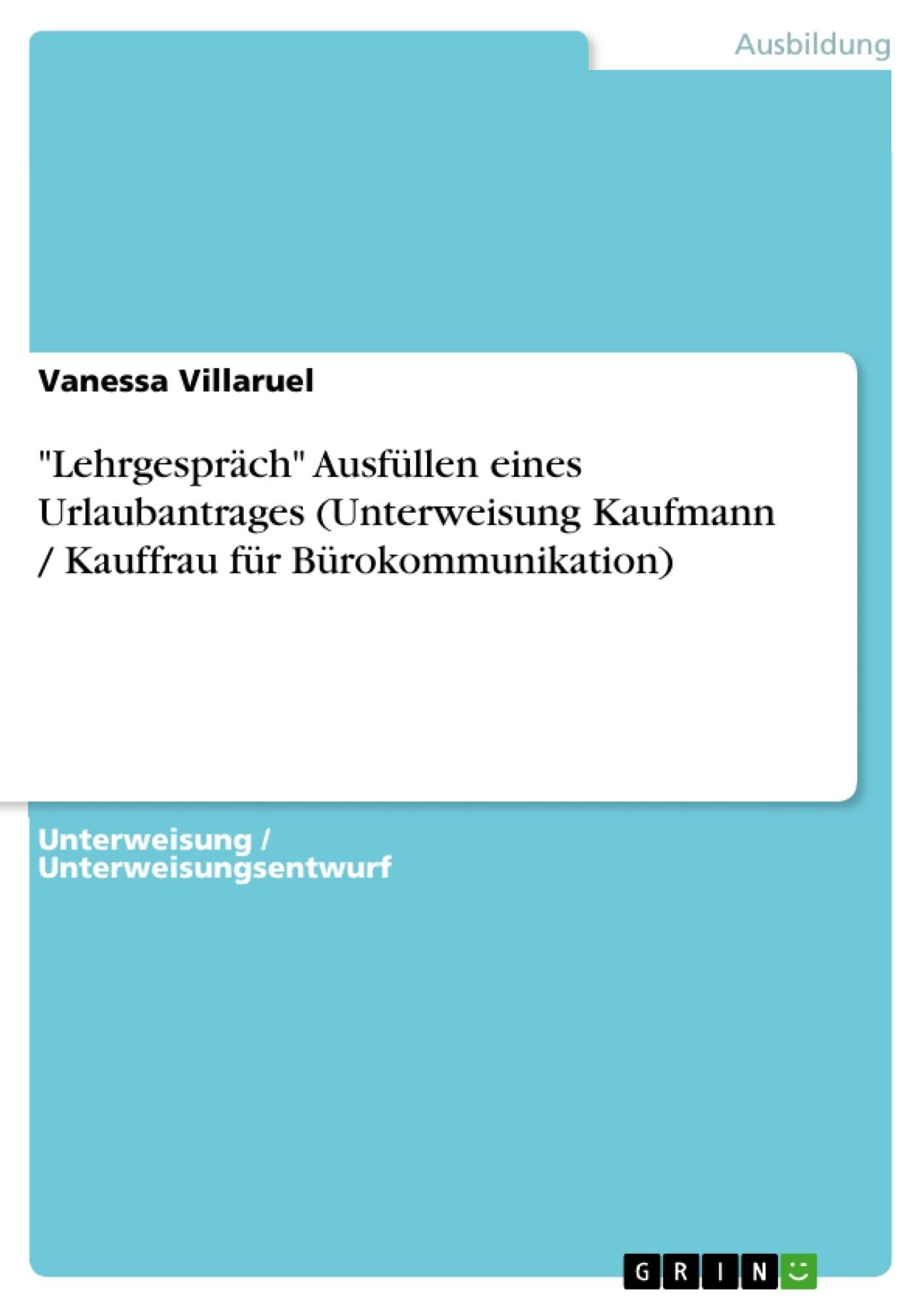 """Titel: """"Lehrgespräch"""" Ausfüllen eines Urlaubantrages (Unterweisung Kaufmann / Kauffrau für Bürokommunikation)"""