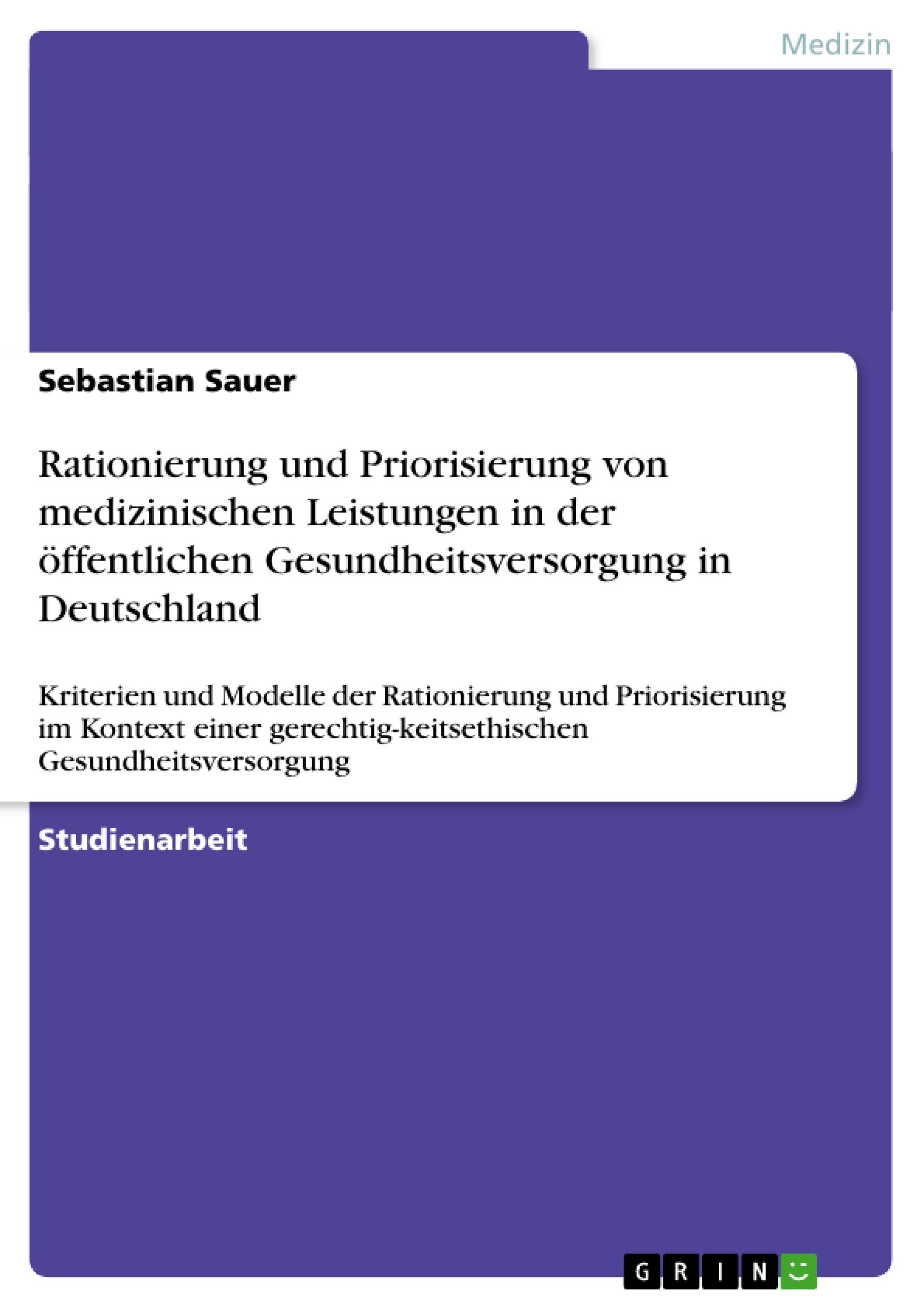 Titel: Rationierung und Priorisierung von medizinischen Leistungen in der öffentlichen Gesundheitsversorgung in Deutschland