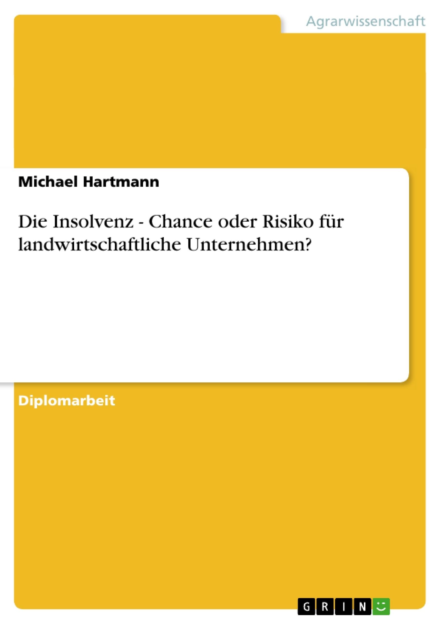 Titel: Die Insolvenz - Chance oder Risiko für landwirtschaftliche Unternehmen?