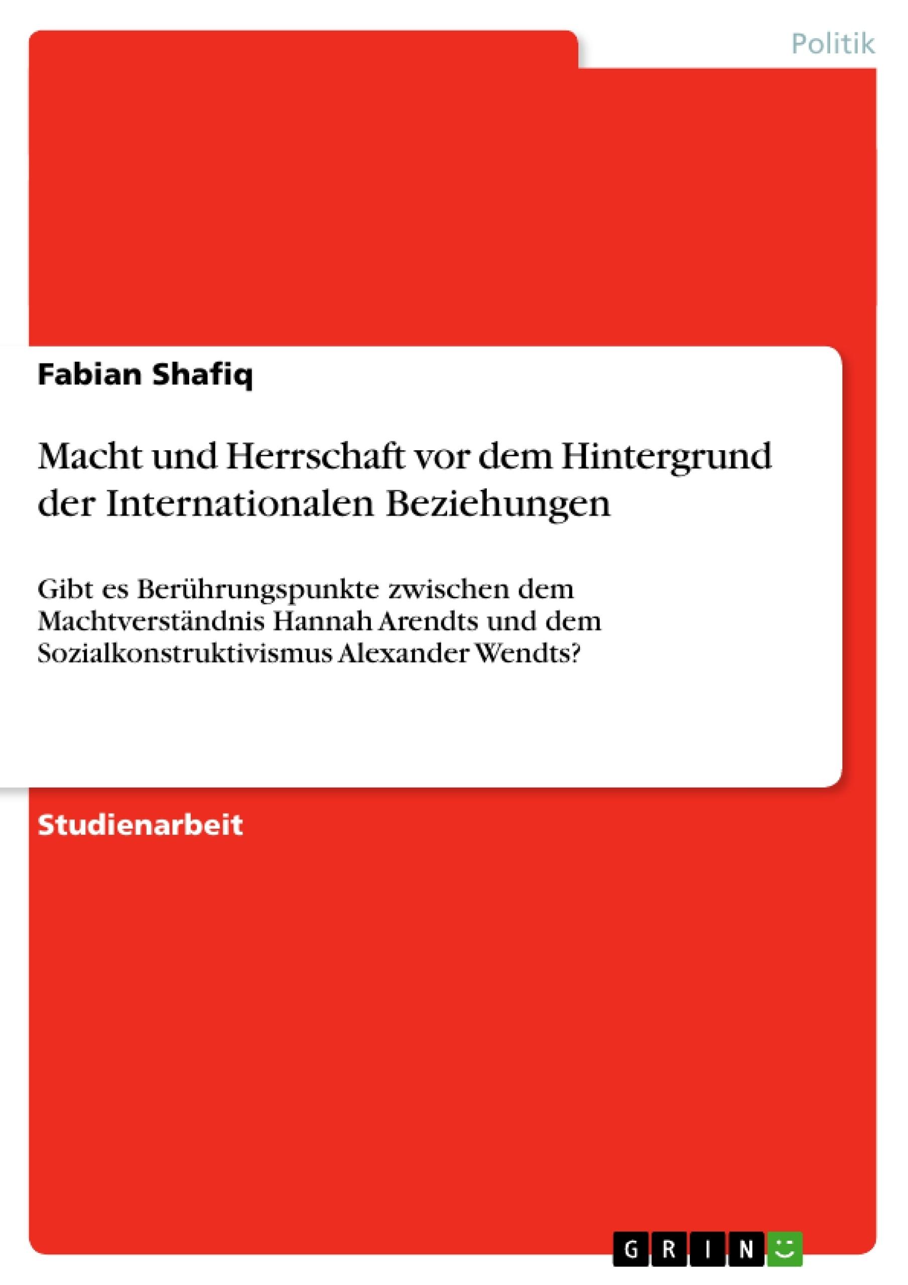 Titel: Macht und Herrschaft vor dem Hintergrund der Internationalen Beziehungen