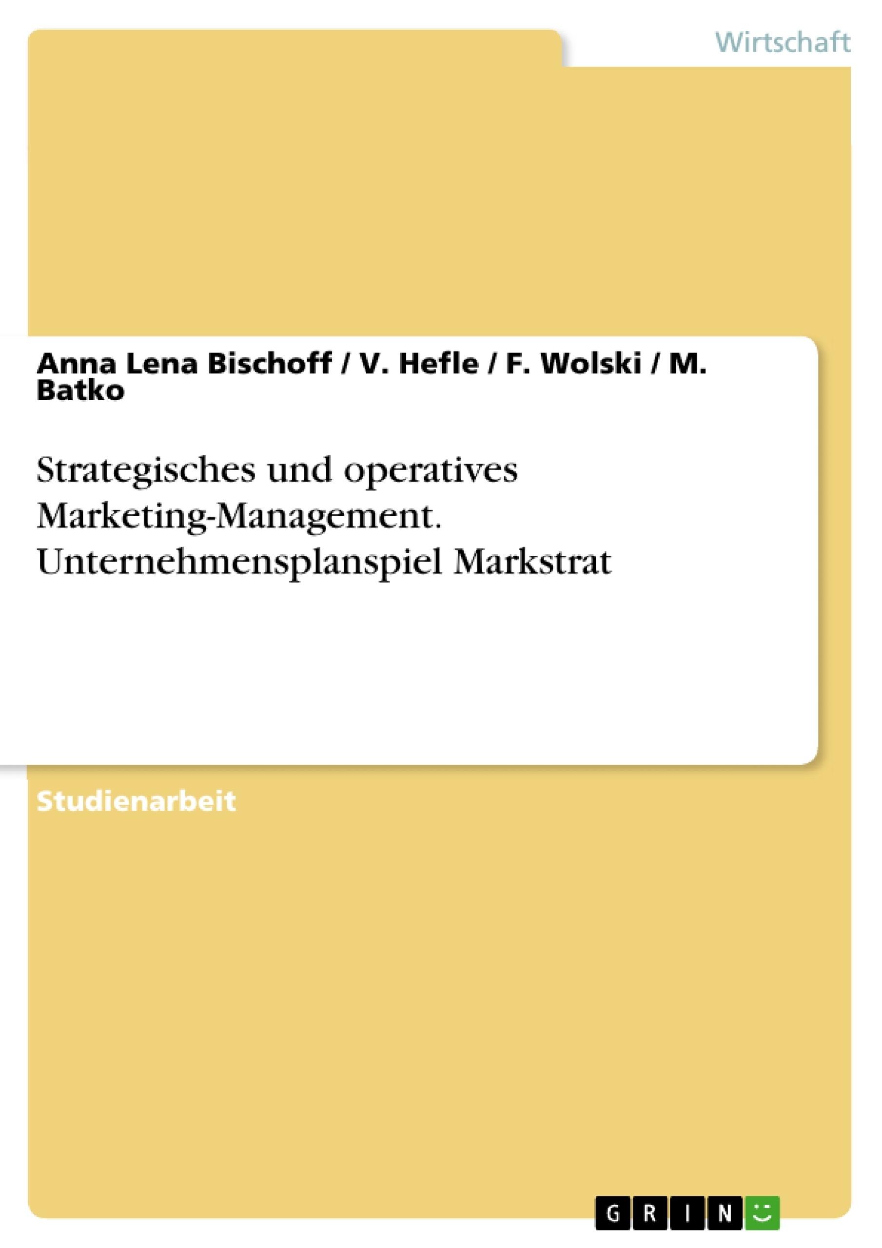 Titel: Strategisches und operatives Marketing-Management. Unternehmensplanspiel Markstrat