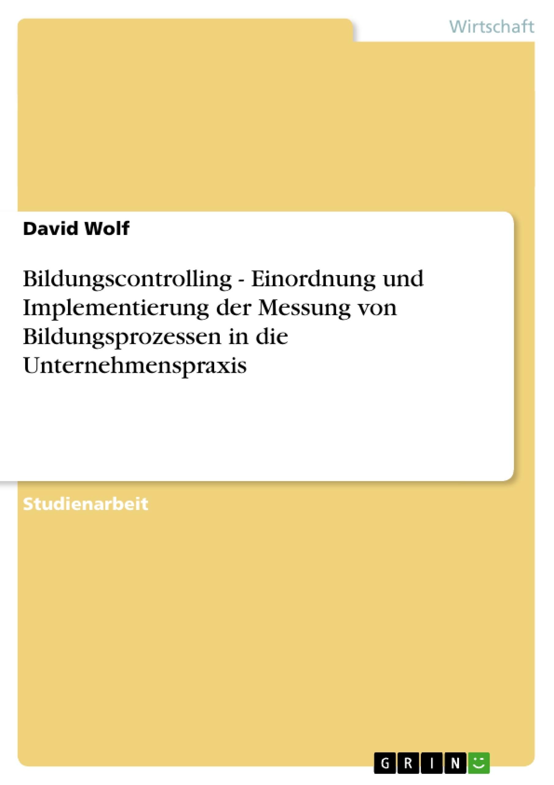 Titel: Bildungscontrolling - Einordnung und Implementierung der Messung von Bildungsprozessen in die Unternehmenspraxis
