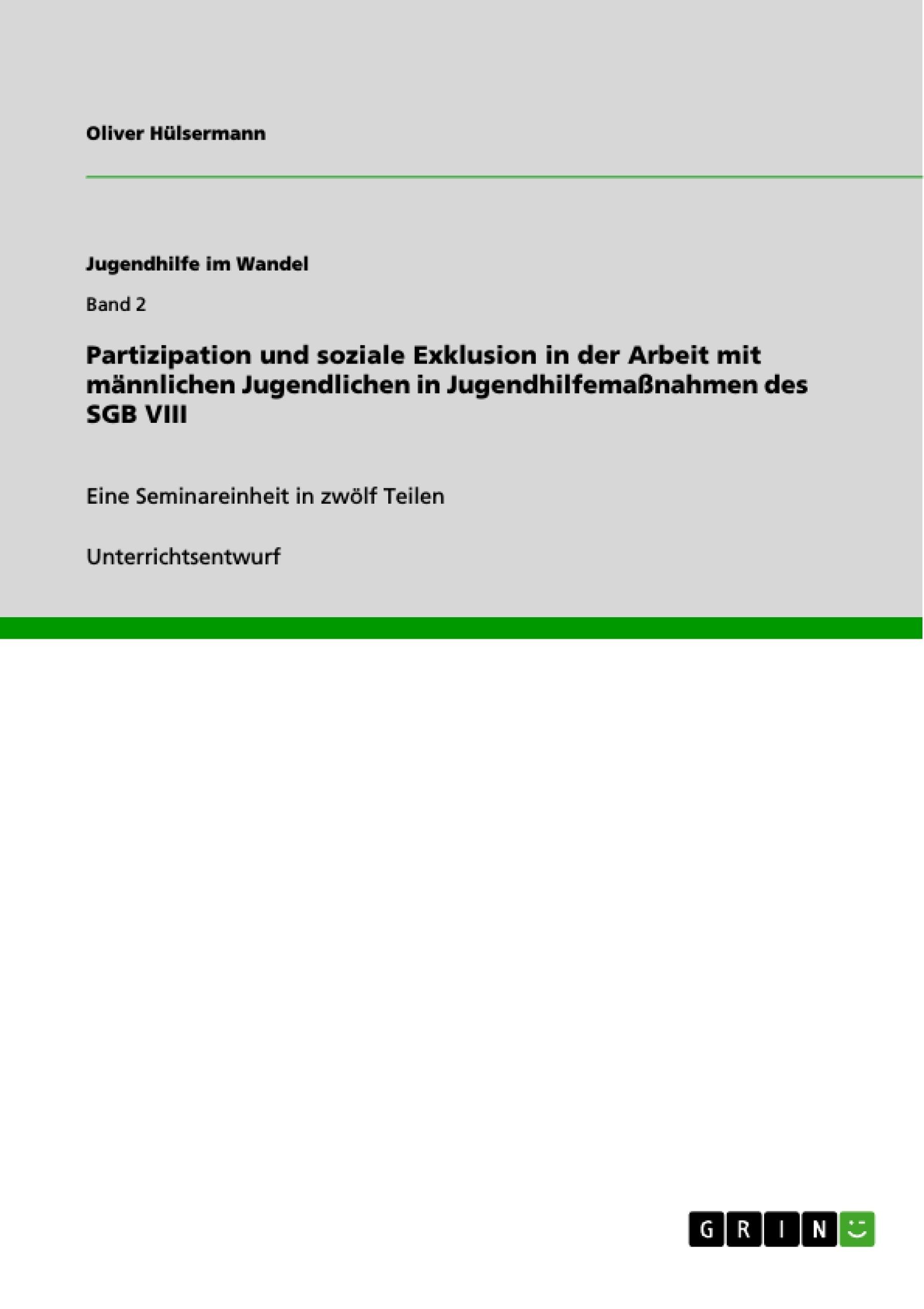 Titel: Partizipation und soziale Exklusion in der Arbeit mit männlichen Jugendlichen in Jugendhilfemaßnahmen des SGB VIII