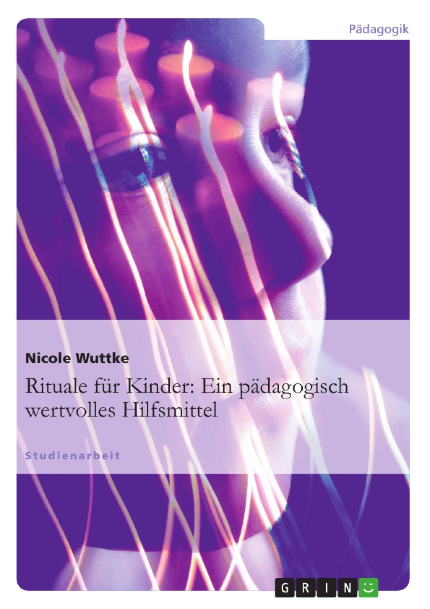 Titel: Rituale für Kinder: Ein pädagogisch wertvolles Hilfsmittel