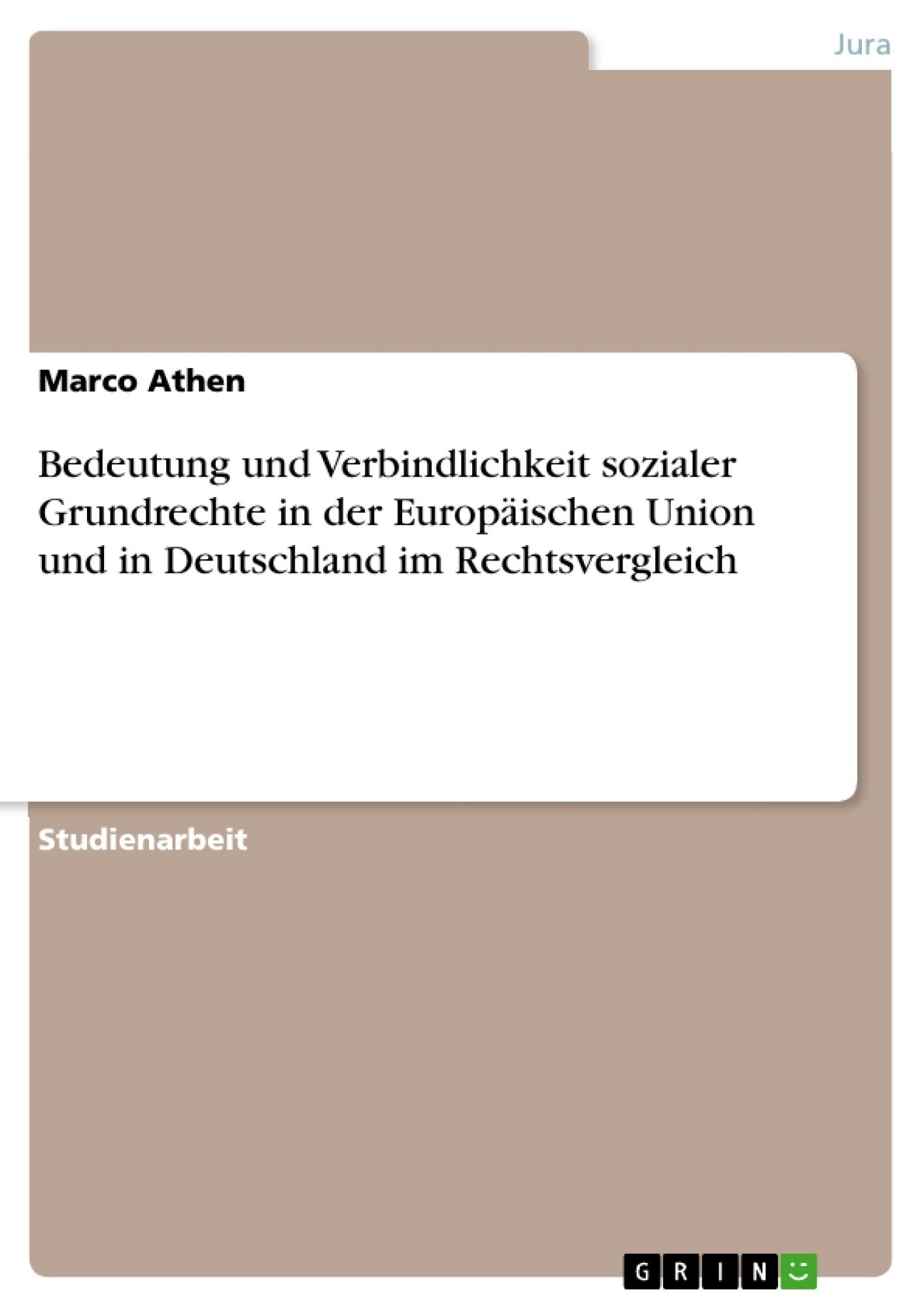 Titel: Bedeutung und Verbindlichkeit sozialer Grundrechte  in der Europäischen Union und in Deutschland im Rechtsvergleich